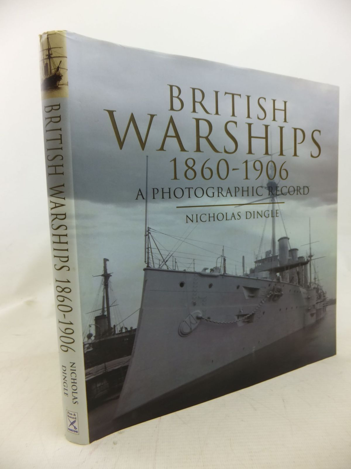 Photo of BRITISH WARSHIPS 1860-1906 A PHOTOGRAPHIC HISTORY written by Dingle, Nicholas J. published by Pen & Sword (STOCK CODE: 2115345)  for sale by Stella & Rose's Books