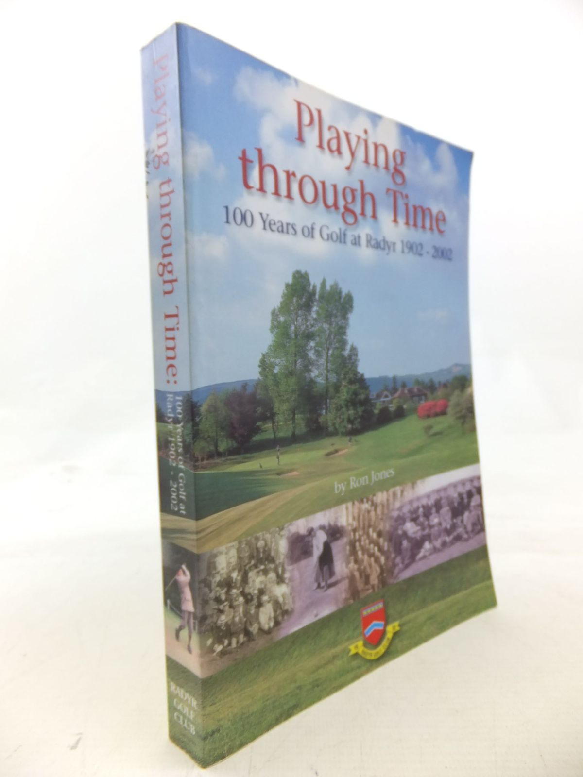 Photo of PLAYING THROUGH TIME 100 YEARS OF GOLF AT RADYR 1902-2002 written by Jones, Ron published by Radyr Golf Club (STOCK CODE: 2116001)  for sale by Stella & Rose's Books