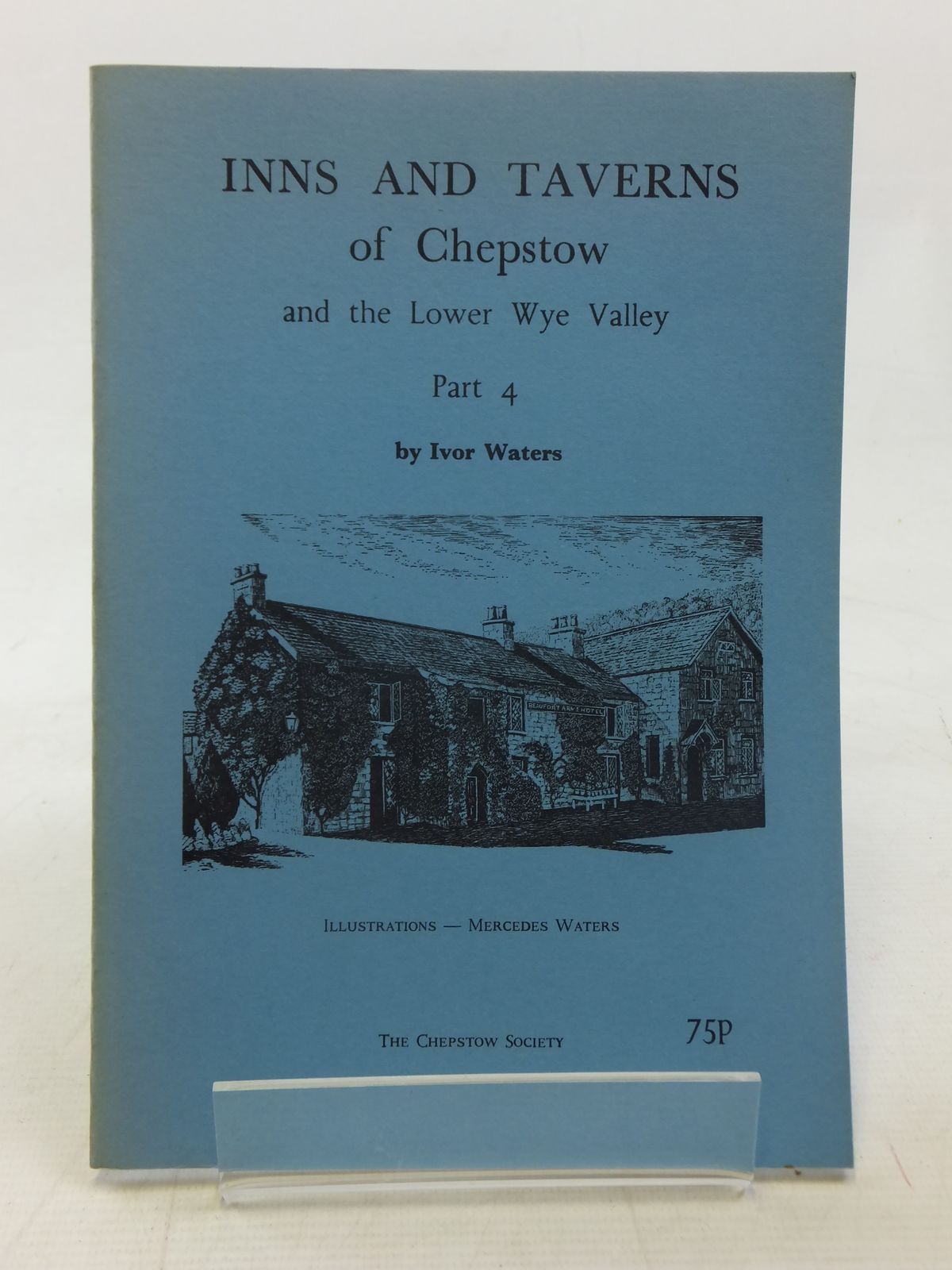 Photo of INNS AND TAVERNS OF CHEPSTOW AND THE LOWER WYE VALLEY PART 4 written by Waters, Ivor illustrated by Waters, Mercedes published by The Chepstow Society (STOCK CODE: 2117361)  for sale by Stella & Rose's Books