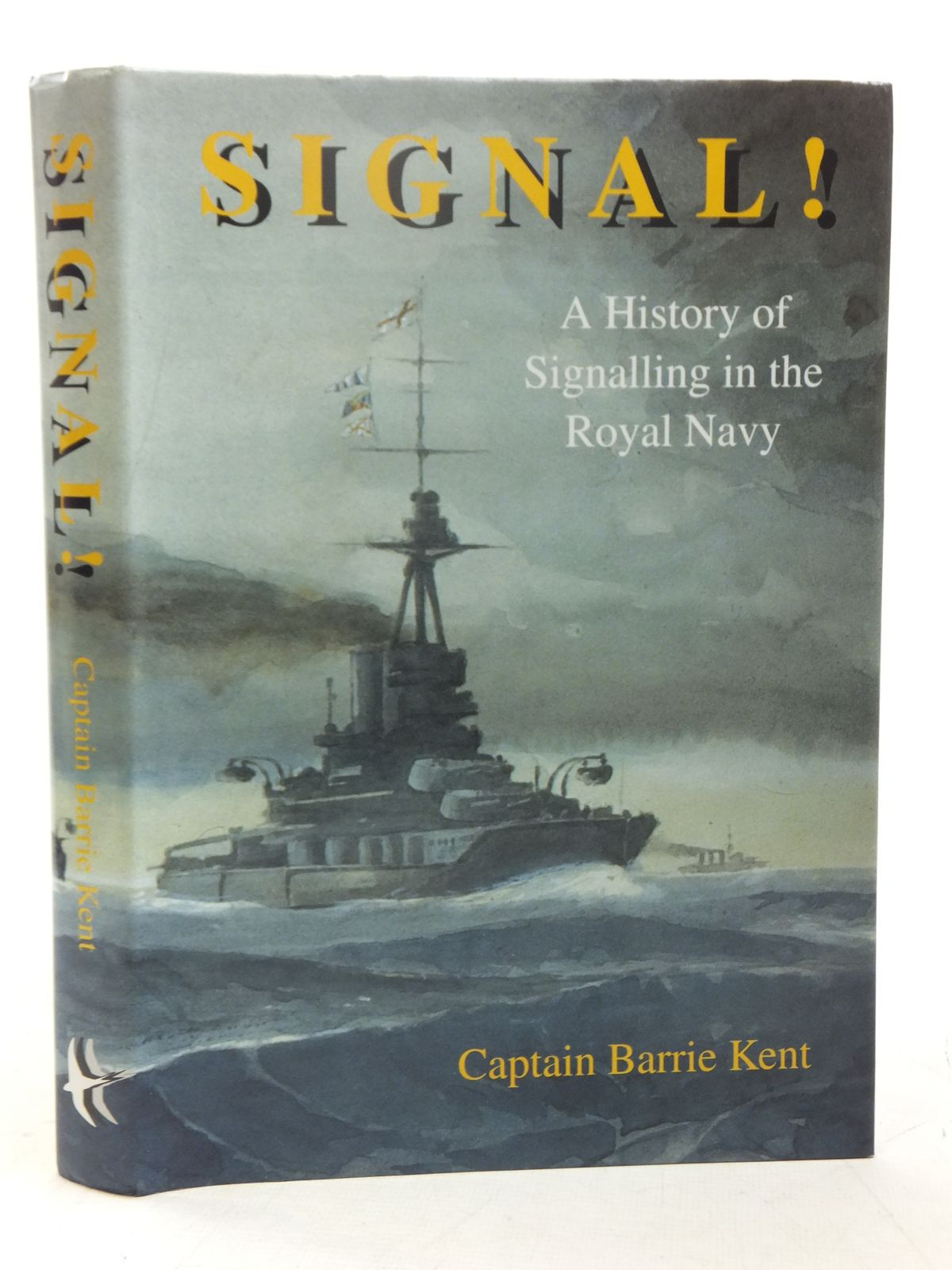 Photo of SIGNAL! A HISTORY OF SIGNALLING IN THE ROYAL NAVY written by Kent, Barrie published by Hyden House Limited (STOCK CODE: 2118216)  for sale by Stella & Rose's Books
