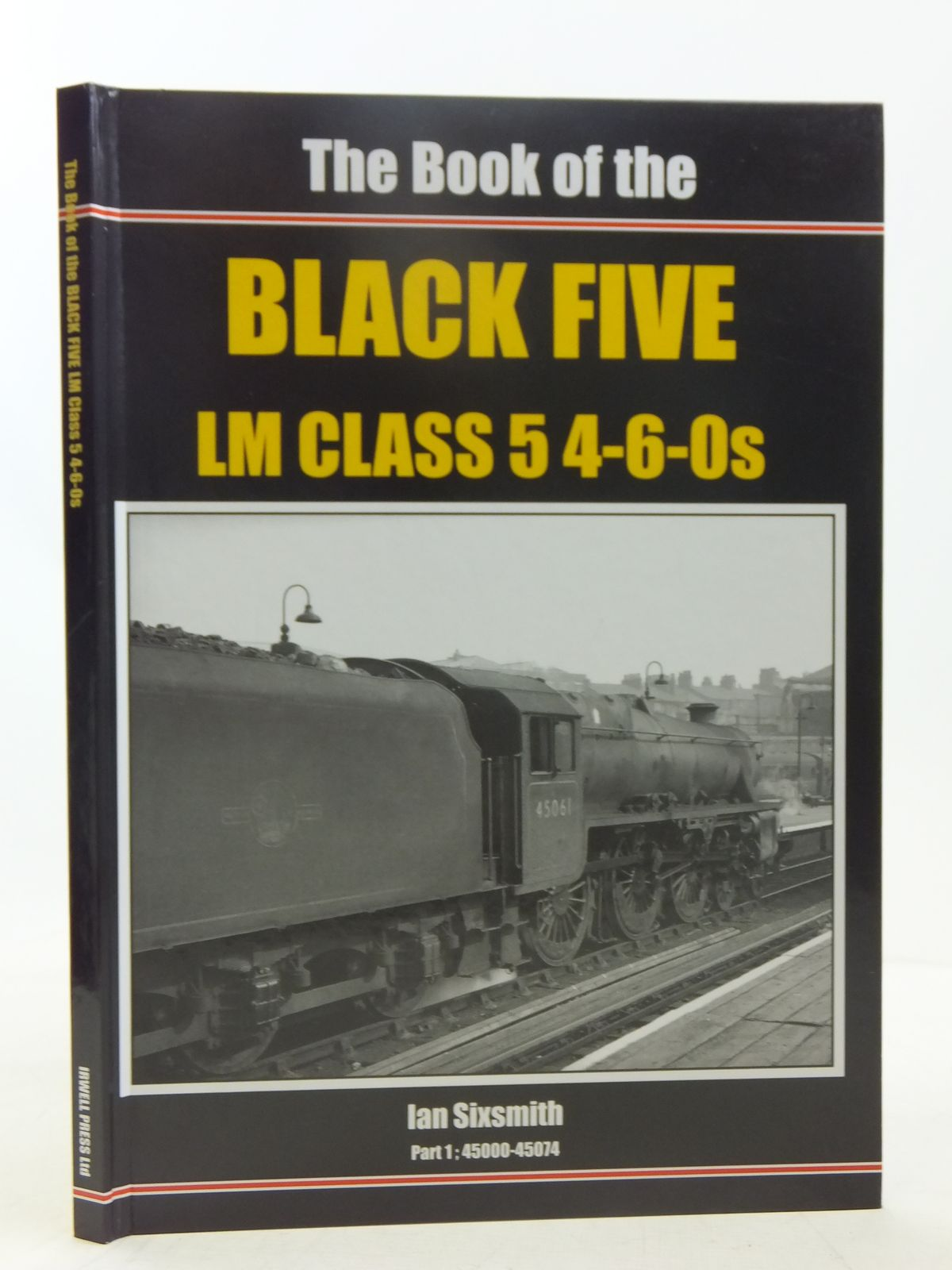 Photo of THE BOOK OF THE BLACK FIVE LM CLASS 5 4-6-0S PART 1, 45000-45074 written by Sixsmith, Ian published by Irwell Press (STOCK CODE: 2118315)  for sale by Stella & Rose's Books