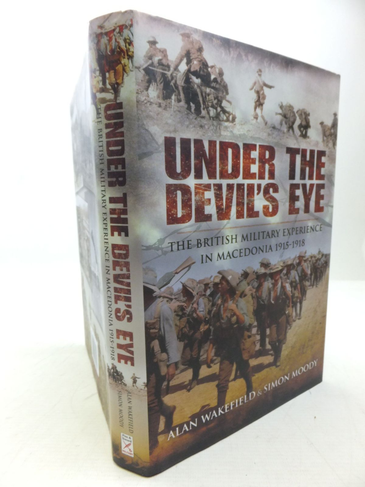 Photo of UNDER THE DEVIL'S EYE THE BRITISH MILITARY EXPERIENCE IN MACEDONIA 1915-18 written by Wakefield, Alan<br />Moody, Simon published by Pen & Sword Military (STOCK CODE: 2118518)  for sale by Stella & Rose's Books