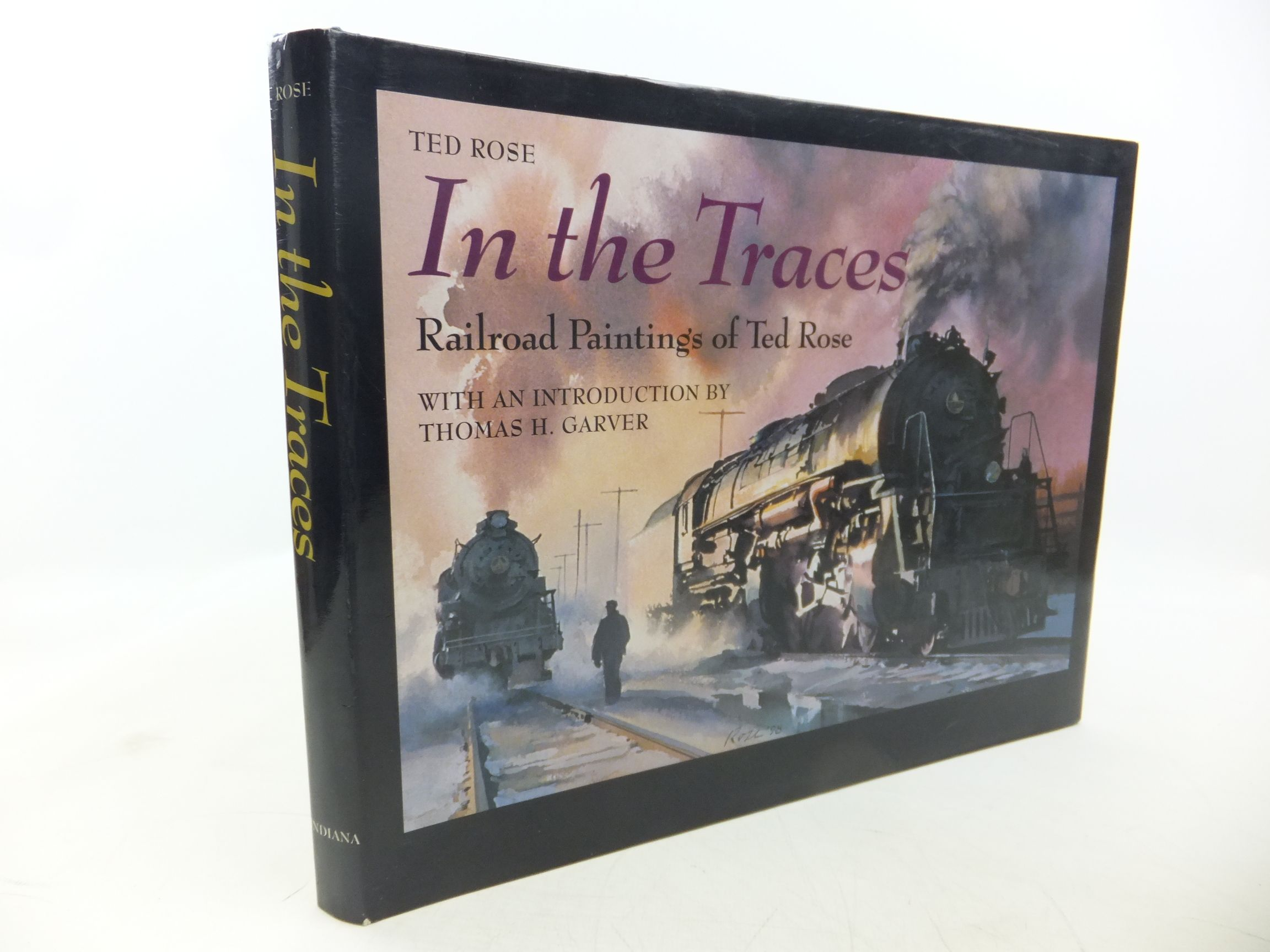Photo of IN THE TRACES RAILROAD PAINTINGS OF TED ROSE written by Rose, Ted<br />Garver, Thomas H. illustrated by Rose, Ted published by Indiana University Press (STOCK CODE: 2118607)  for sale by Stella & Rose's Books