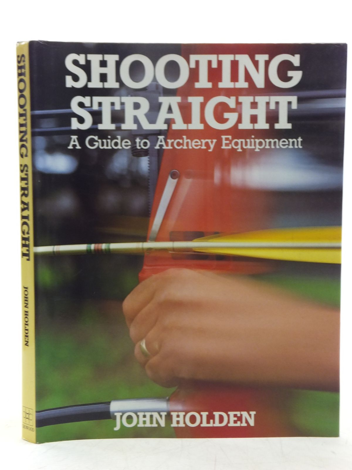 Photo of SHOOTING STRAIGHT A GUIDE TO ARCHERY EQUIPMENT written by Holden, John published by The Crowood Press (STOCK CODE: 2118736)  for sale by Stella & Rose's Books