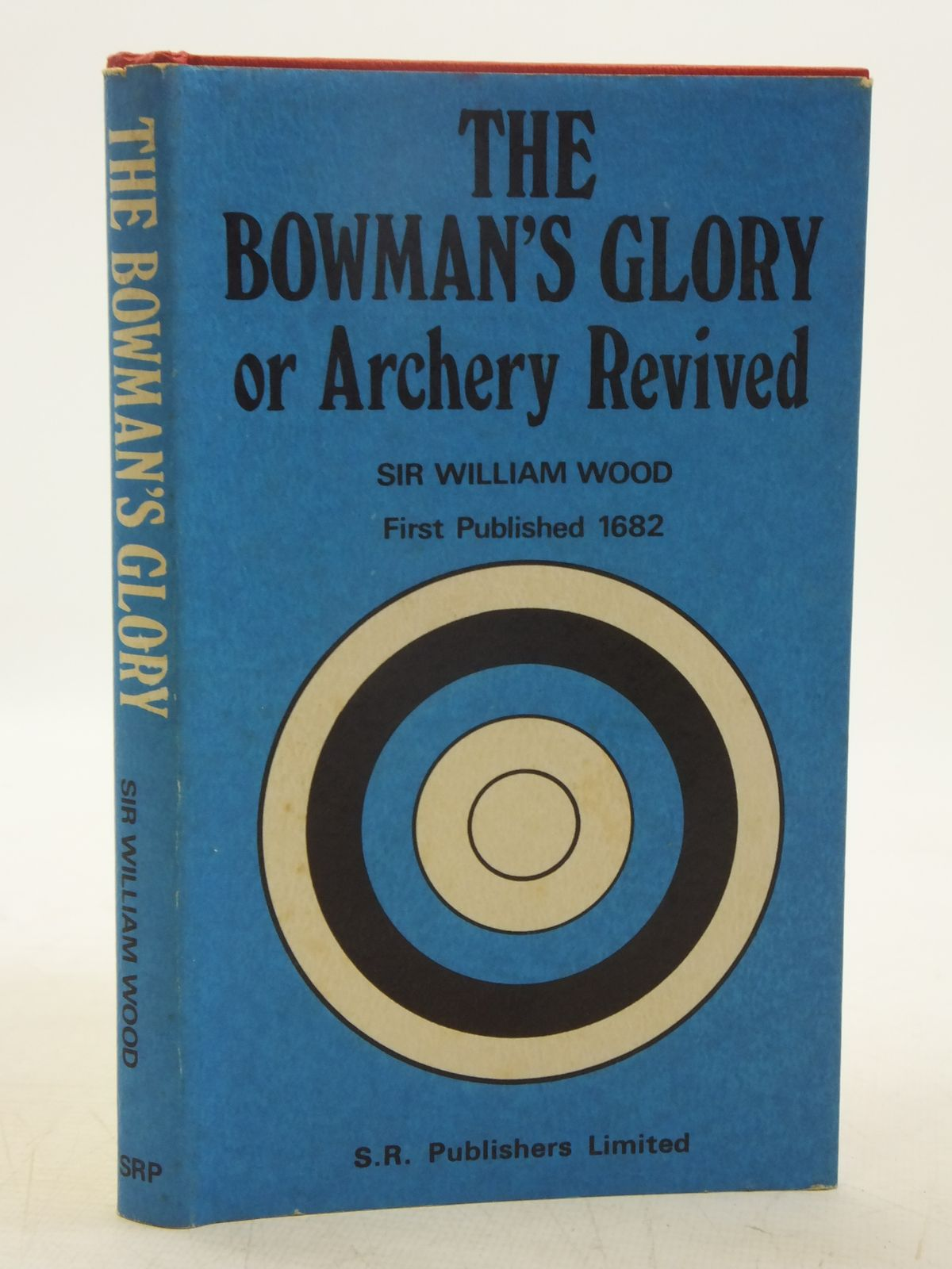 Photo of THE BOWMAN'S GLORY OR ARCHERY REVIVED written by Wood, William<br />Heath, E.G. published by S.R. Publishers Ltd. (STOCK CODE: 2118775)  for sale by Stella & Rose's Books