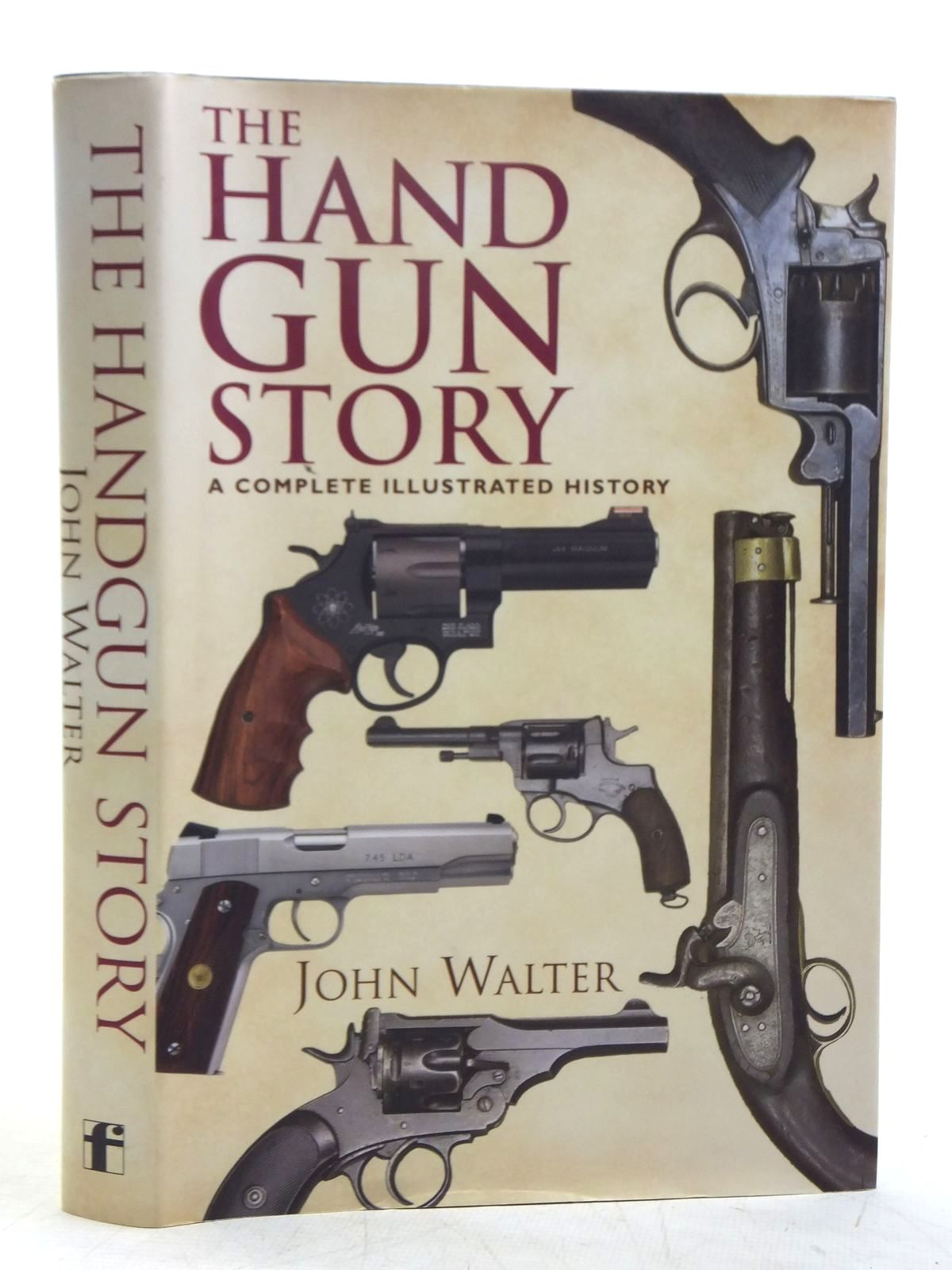 Photo of THE HANDGUN STORY A COMPLETE ILLUSTRATED HISTORY written by Walter, John published by Frontline Books (STOCK CODE: 2119344)  for sale by Stella & Rose's Books