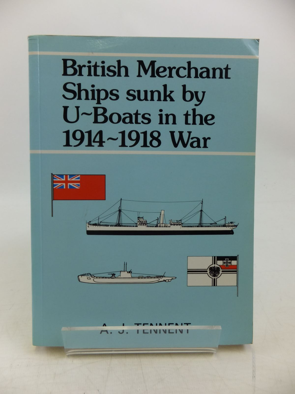 Photo of BRITISH MERCHANT SHIPS SUNK BY U-BOATS IN THE 1914-1918 WAR written by Tennent, A.J. published by The Starling Press (STOCK CODE: 2120198)  for sale by Stella & Rose's Books