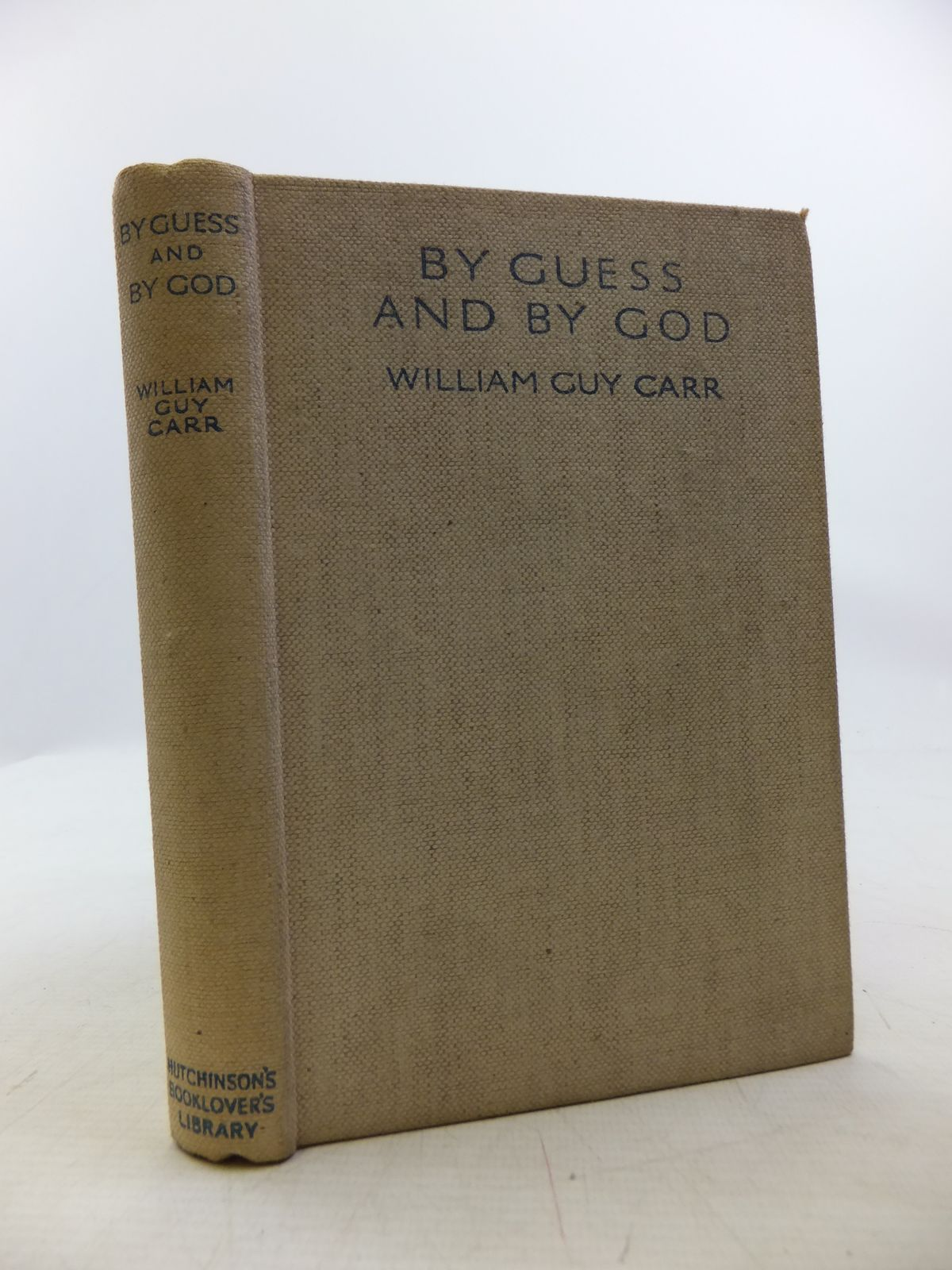 Photo of BY GUESS AND BY GOD written by Carr, William Guy published by Hutchinson & Co. (STOCK CODE: 2120202)  for sale by Stella & Rose's Books