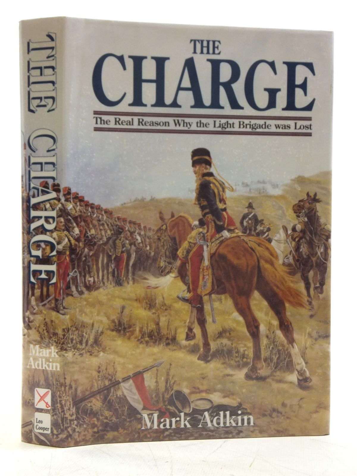 Photo of THE CHARGE WHY THE LIGHT BRIGADE WAS LOST written by Adkin, Mark published by Leo Cooper (STOCK CODE: 2120358)  for sale by Stella & Rose's Books