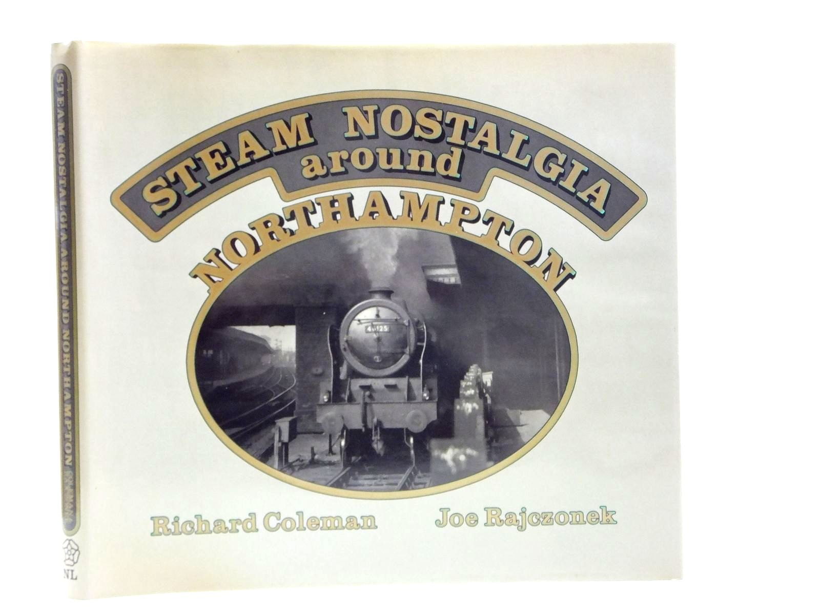 Photo of STEAM NOSTALGIA AROUND NORTHAMPTON written by Coleman, Richard<br />Rajczonek, Joe published by Northamptonshire Libraries (STOCK CODE: 2120640)  for sale by Stella & Rose's Books
