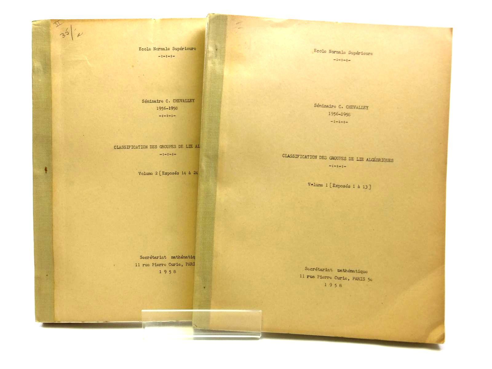 Photo of CLASSIFICATION DES GROUPES DE LIE ALGEBRIQUES (2 VOLUMES) written by Chevalley, C.<br />Lazard, M.<br />et al, published by Secretariat Mathematique Paris (STOCK CODE: 2121028)  for sale by Stella & Rose's Books