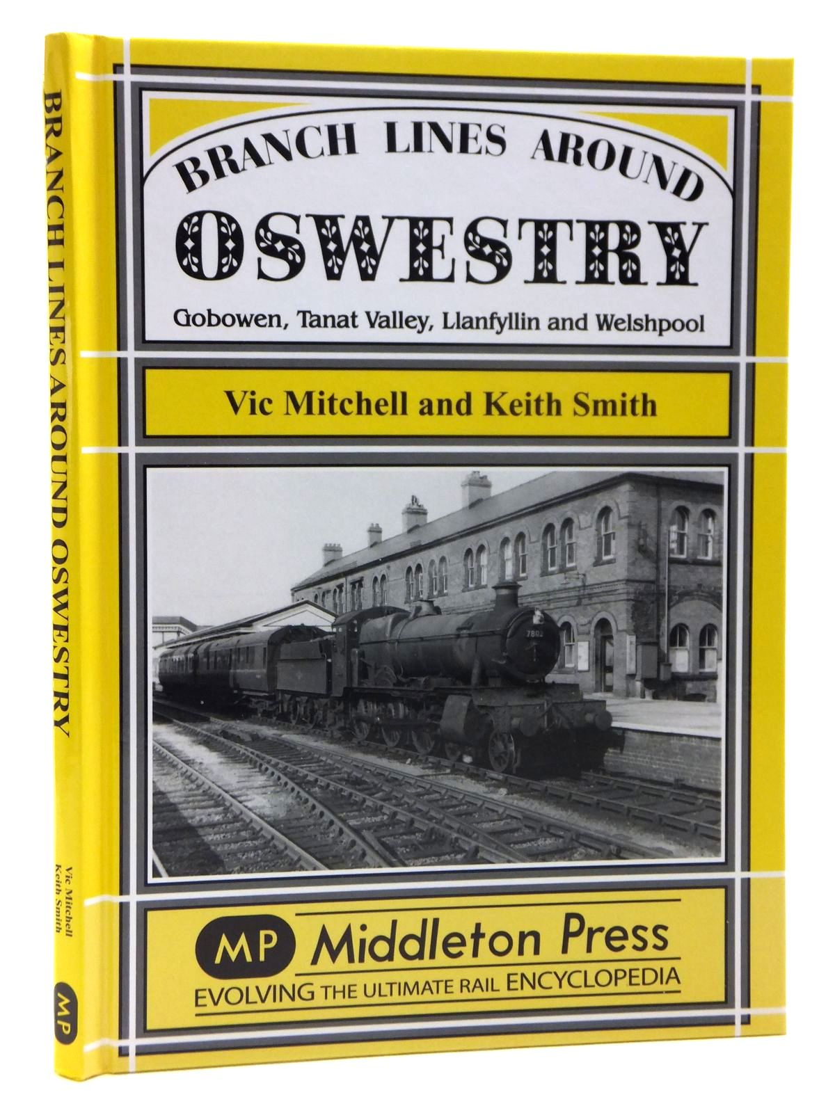 Photo of BRANCH LINES AROUND OSWESTRY GOBOWEN, TANAT VALLEY, LLANFYLLIN AND WELSHPOOL written by Mitchell, Vic<br />Smith, Keith published by Middleton Press (STOCK CODE: 2121301)  for sale by Stella & Rose's Books