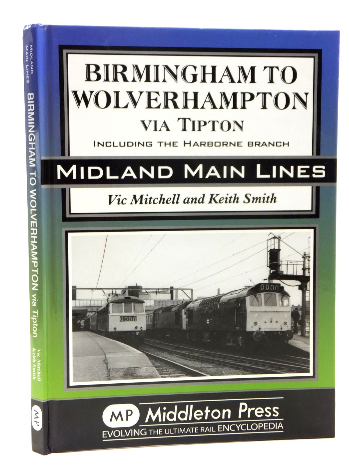 Photo of BIRMINGHAM TO WOLVERHAMPTON VIA TIPTON INCLUDING THE HARBORNE BRANCH (MIDLAND MAIN LINES) written by Mitchell, Vic<br />Smith, Keith published by Middleton Press (STOCK CODE: 2121311)  for sale by Stella & Rose's Books