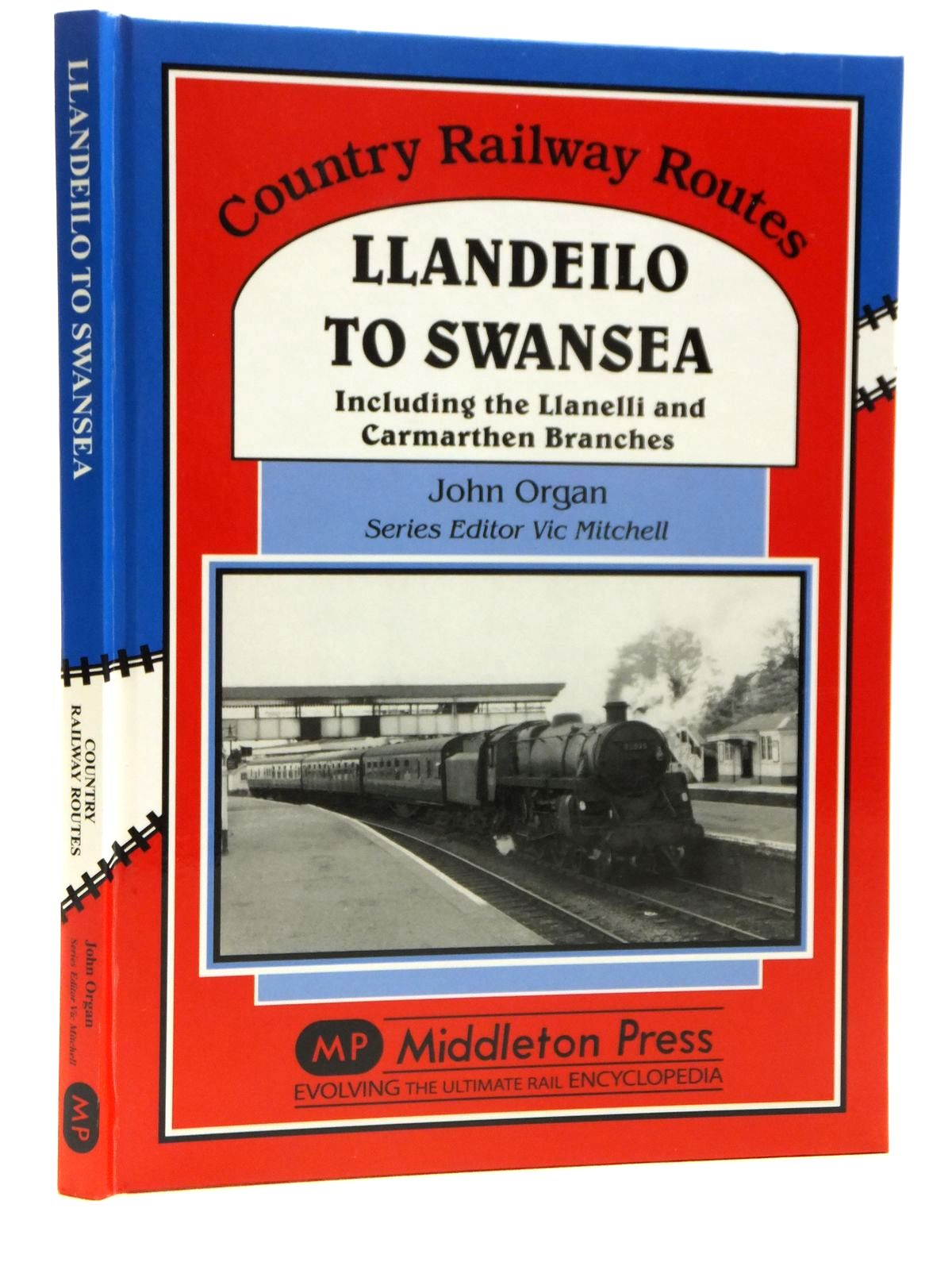 Photo of LLANDEILO TO SWANSEA INCLUDING THE LLANELLI AND CARMARTHEN BRANCHES (COUNTRY RAILWAY ROUTES) written by Organ, John<br />Mitchell, Vic published by Middleton Press (STOCK CODE: 2121369)  for sale by Stella & Rose's Books