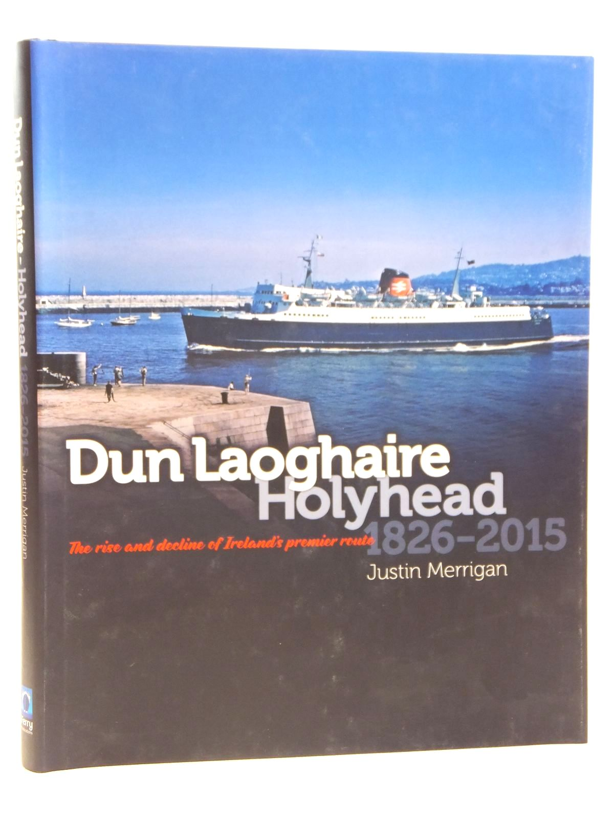 Photo of DUN LAOGHAIRE - HOLYHEAD 1826-2015 written by Merrigan, Justin published by Ferry Publications (STOCK CODE: 2121605)  for sale by Stella & Rose's Books