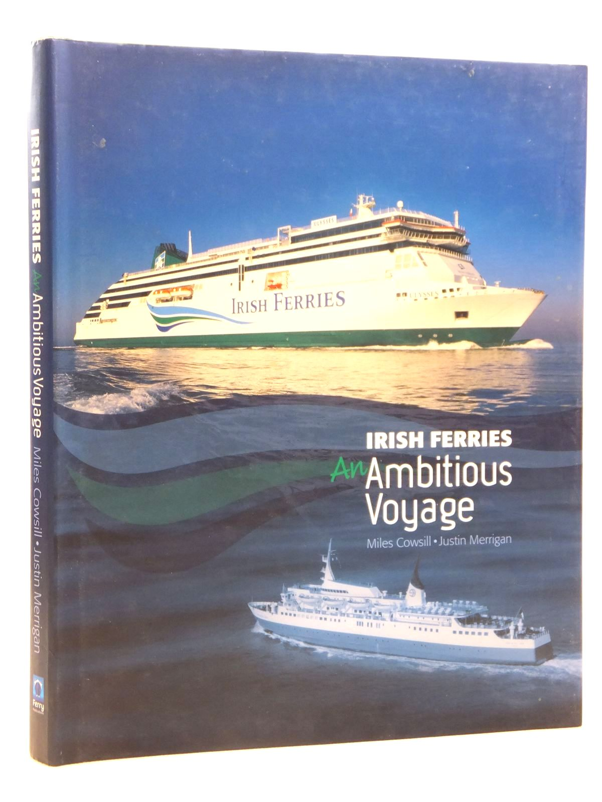 Photo of IRISH FERRIES AN AMBITIOUS VOYAGE written by Cowsill, Miles<br />Merrigan, Justin published by Ferry Publications (STOCK CODE: 2121625)  for sale by Stella & Rose's Books