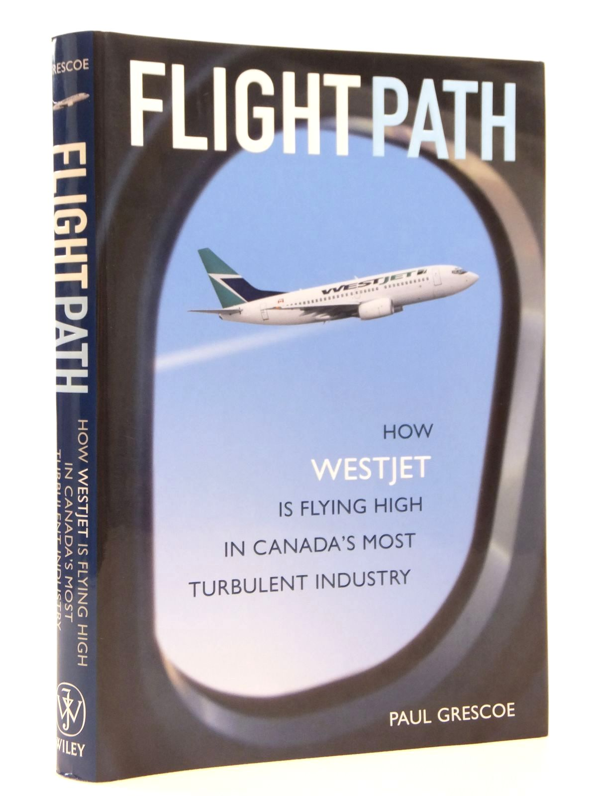 Photo of FLIGHTPATH HOW WESTJET IS FLYING HIGH IN CANADA'S MOST TURBULENT INDUSTRY written by Grescoe, Paul published by John Wiley & Sons Canada Limited (STOCK CODE: 2121715)  for sale by Stella & Rose's Books