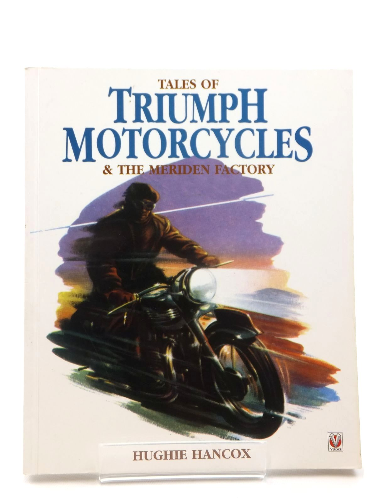 Photo of TALES OF TRIUMPH MOTORCYCLES & THE MERIDEN FACTORY written by Hancox, Hughie published by Veloce Publishing (STOCK CODE: 2122533)  for sale by Stella & Rose's Books