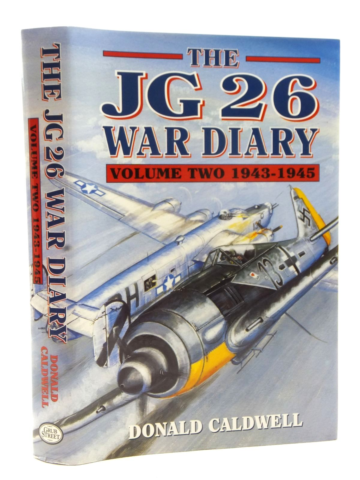 Photo of THE JG 26 WAR DIARY VOLUME 2 1943-1945 written by Caldwell, Donald L. published by Grub Street (STOCK CODE: 2122592)  for sale by Stella & Rose's Books