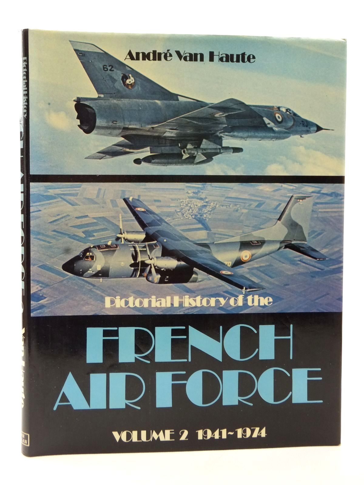 Photo of PICTORIAL HISTORY OF THE FRENCH AIR FORCE VOLUME 2 1941-1974 written by Van Haute, Andre published by Ian Allan Ltd. (STOCK CODE: 2122725)  for sale by Stella & Rose's Books