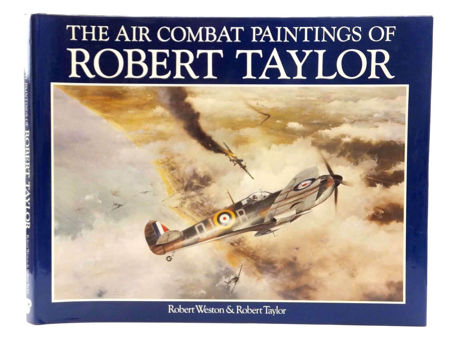 Photo of THE AIR COMBAT PAINTINGS OF ROBERT TAYLOR written by Weston, Robert<br />Taylor, Robert illustrated by Taylor, Robert published by Guild Publishing (STOCK CODE: 2122789)  for sale by Stella & Rose's Books