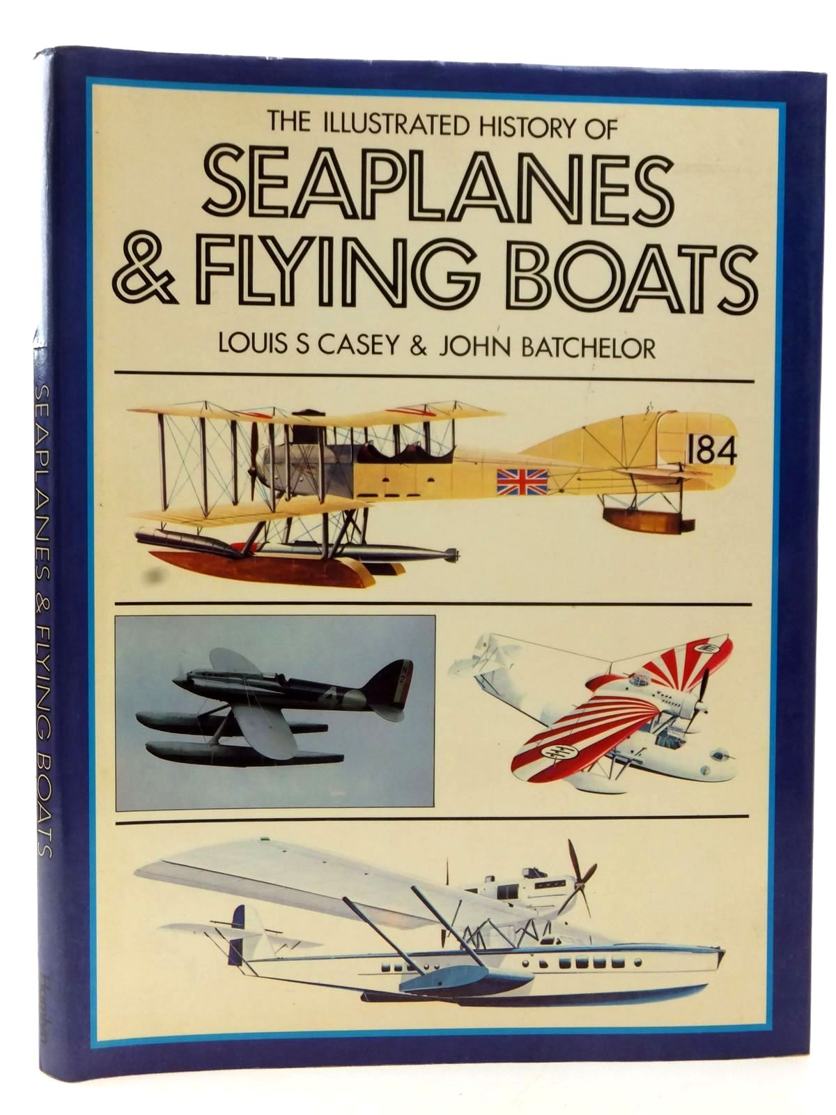 Photo of THE ILLUSTRATED HISTORY OF SEAPLANES AND FLYING BOATS written by Casey, Louis S.<br />Batchelor, John published by Hamlyn (STOCK CODE: 2122818)  for sale by Stella & Rose's Books