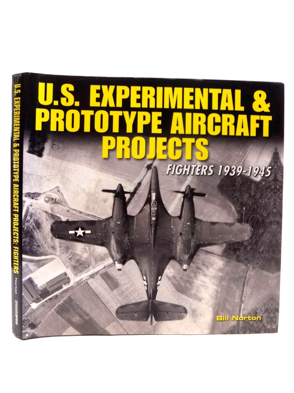 Photo of U.S. EXPERIMENTAL & PROTOTYPE AIRCRAFT PROJECTS FIGHTERS 1939-1945 written by Norton, Bill published by Speciality Press (STOCK CODE: 2122921)  for sale by Stella & Rose's Books