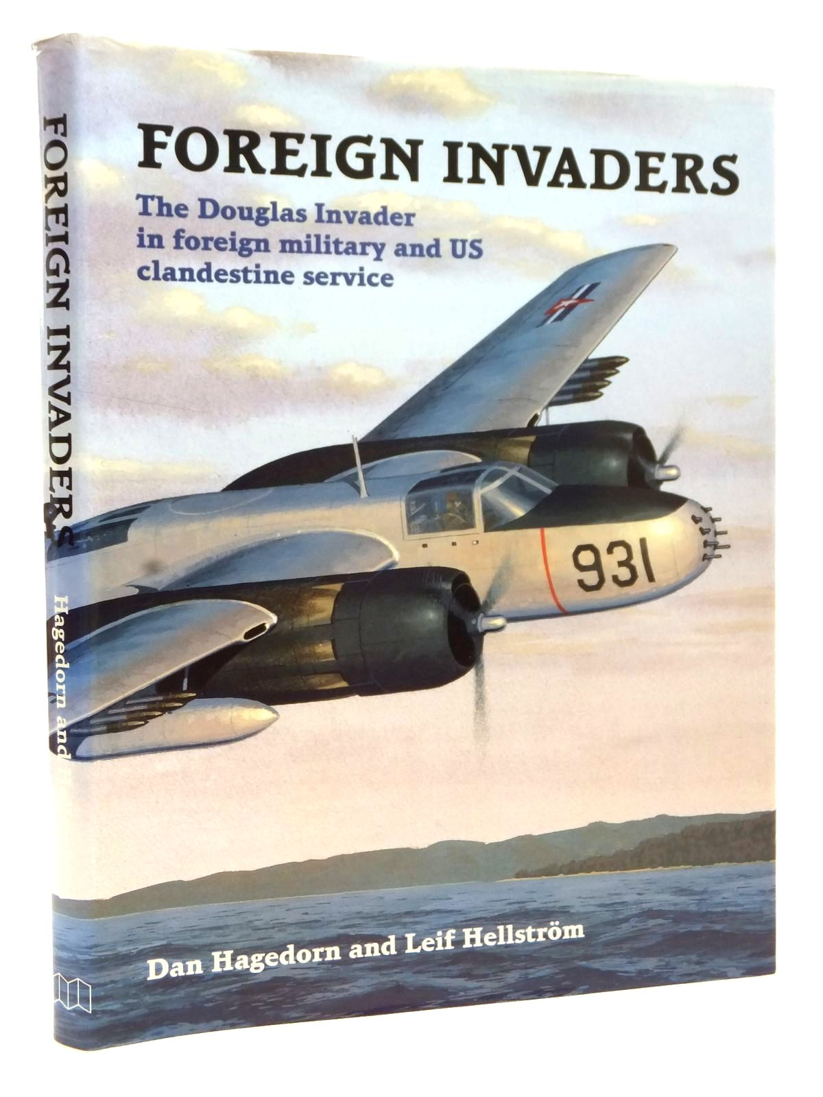 Photo of FOREIGN INVADERS: THE DOUGLAS INVADER IN FOREIGN MILITARY AND US CLANDESTINE SERVICE written by Hagedorn, Dan<br />Hellstrom, Leif published by Midland Publishing (STOCK CODE: 2122950)  for sale by Stella & Rose's Books