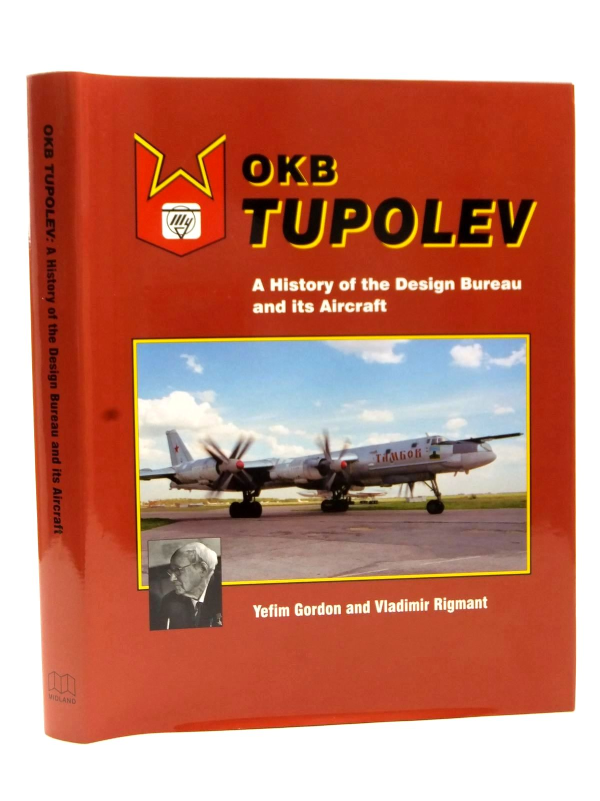 Photo of OKB TUPOLEV A HISTORY OF THE DESIGN BUREAU AND ITS AIRCRAFT written by Gordon, Yefim<br />Rigmant, Vladimir published by Midland Publishing (STOCK CODE: 2122971)  for sale by Stella & Rose's Books