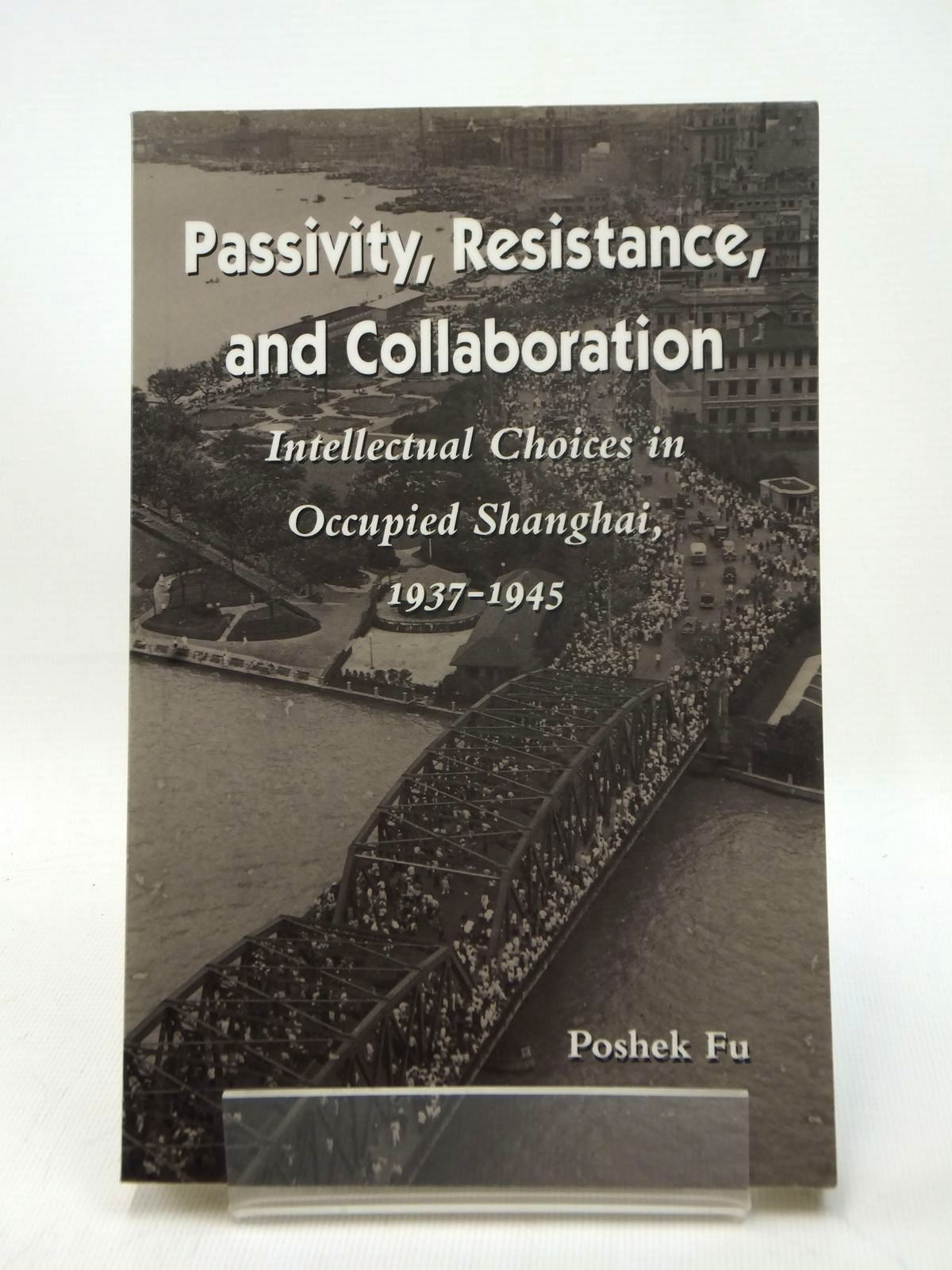 Photo of PASSIVITY, RESISTANCE, AND COLLABORATION INTELLECTUAL CHOICES IN OCCUPIED SHANGHAI, 1937-1945 written by Fu, Poshek published by Stanford University Press (STOCK CODE: 2123209)  for sale by Stella & Rose's Books