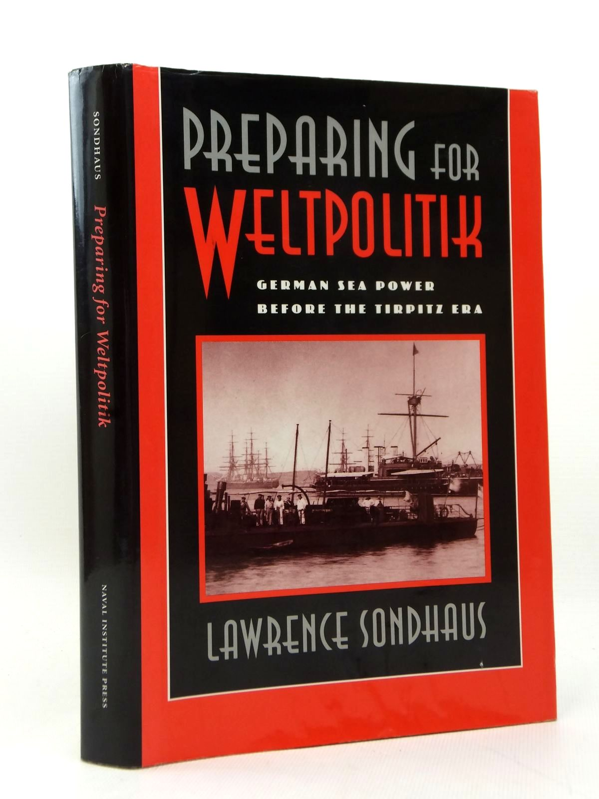Photo of PREPARING FOR WELTPOLITIK GERMAN SEA POWER BEFORE THE TIRPITZ ERA written by Sondhaus, Lawrence published by Naval Institute Press (STOCK CODE: 2123222)  for sale by Stella & Rose's Books