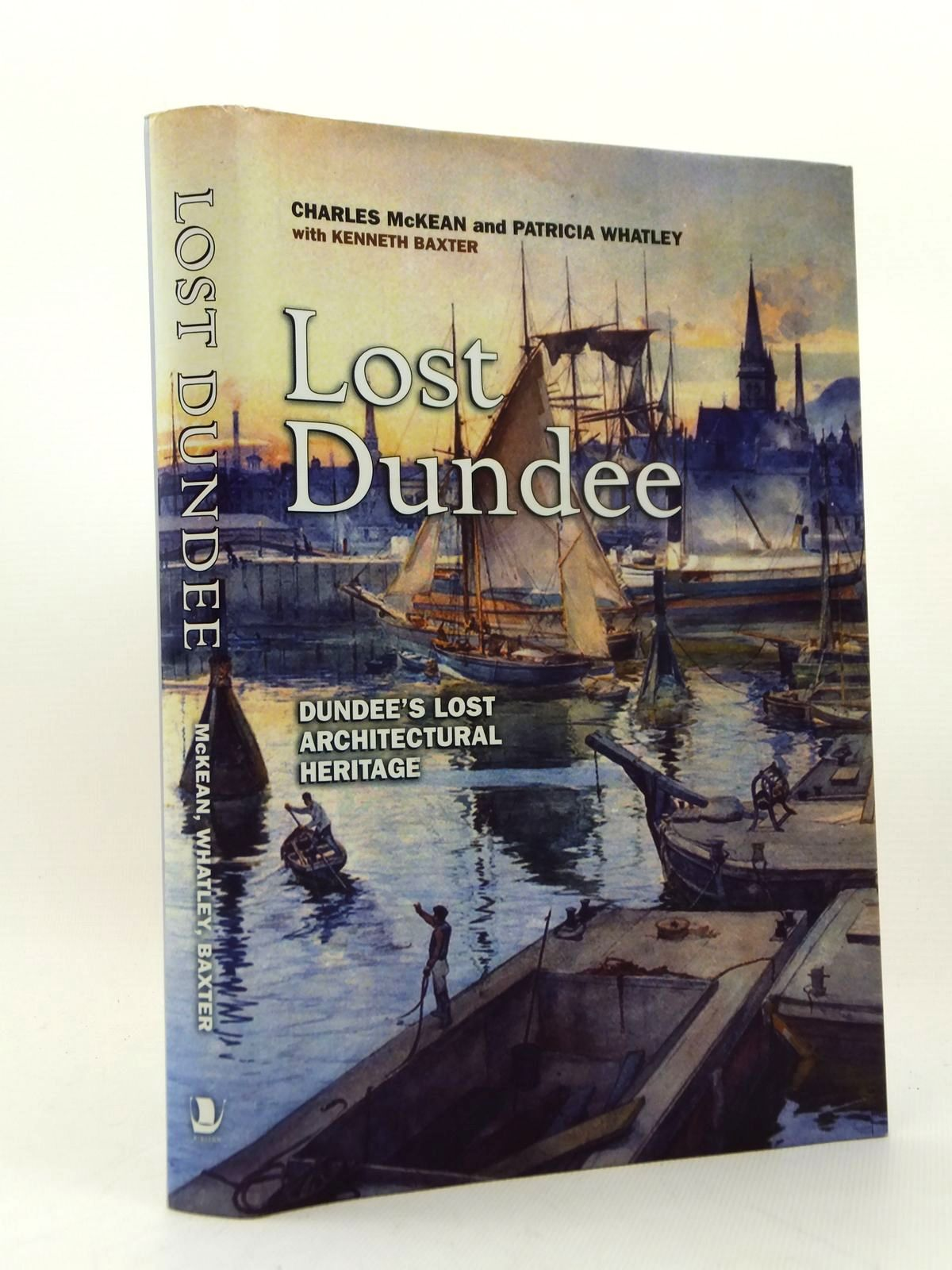 Photo of LOST DUNDEE DUNDEE'S LOST ARCHITECTURAL HERITAGE written by McKean, Charles<br />Whatley, Patricia<br />Baxter, Kenneth published by Birlinn Limited (STOCK CODE: 2123249)  for sale by Stella & Rose's Books