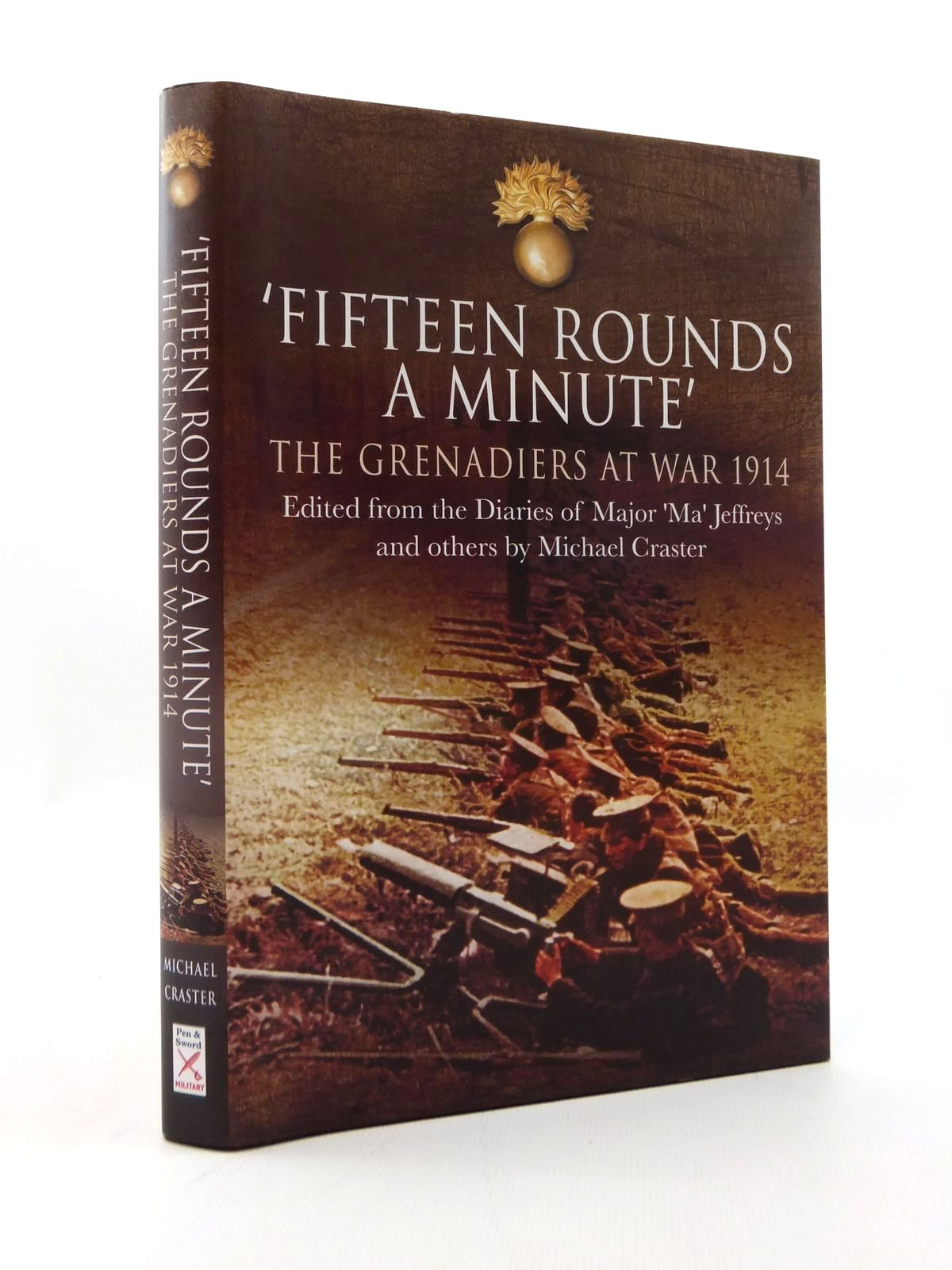 Photo of FIFTEEN ROUNDS A MINUTE THE GRENADIERS AT WAR AUGUST TO DECEMBER 1914 written by Craster, J.M. published by Pen & Sword Military (STOCK CODE: 2123351)  for sale by Stella & Rose's Books