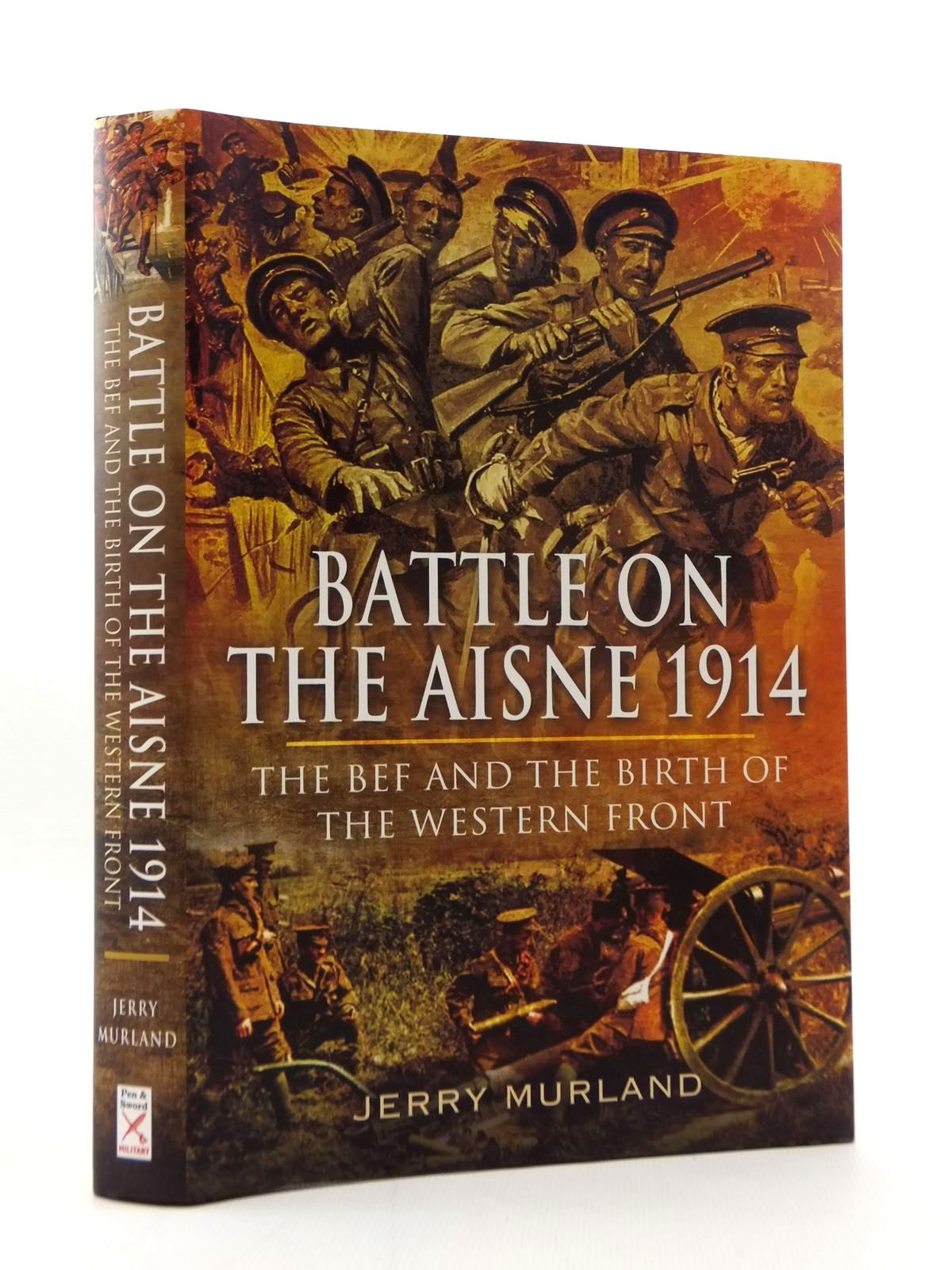 Photo of BATTLE ON THE AISNE 1914 THE BEF AND THE BIRTH OF THE WESTERN FRONT written by Murland, Jerry published by Pen & Sword Military (STOCK CODE: 2123355)  for sale by Stella & Rose's Books