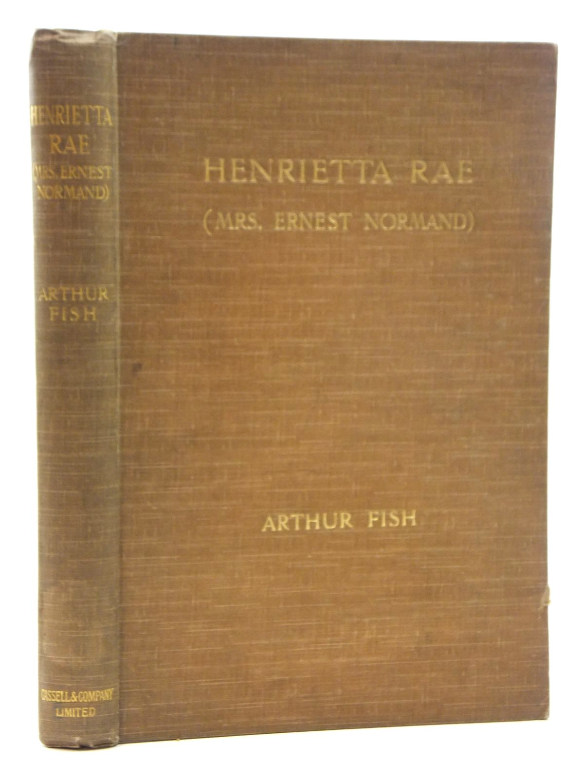 Photo of HENRIETTA RAE (MRS. ERNEST NORMAND) written by Fish, Arthur published by Cassell & Company Limited (STOCK CODE: 2123877)  for sale by Stella & Rose's Books