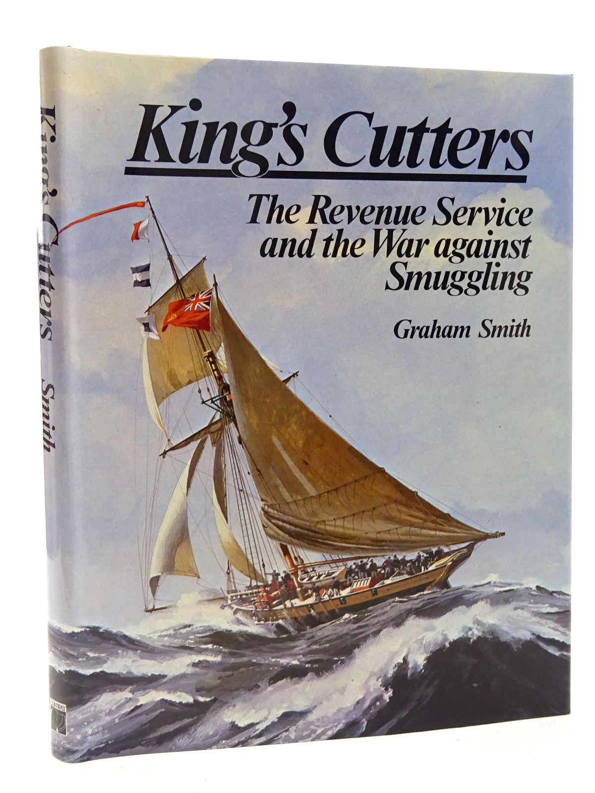 Photo of KING'S CUTTERS THE REVENUE SERVICE AND THE WAR AGAINST SMUGGLING written by Smith, Graham published by Conway Maritime Press (STOCK CODE: 2124220)  for sale by Stella & Rose's Books