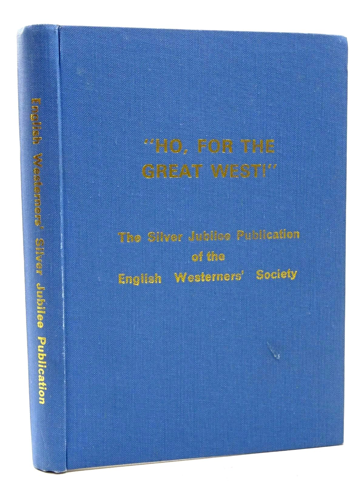Photo of &QUOT;HO, FOR THE GREAT WEST!&QUOT; written by Johnson, Barry C.<br />Russell, Don<br />Taylor, Colin<br />Rasch, Philip J.<br />Parsons, Chuck<br />Wybrow, Robert J.<br />Taunton, Francis B. published by The English Westerners' Society (STOCK CODE: 2124548)  for sale by Stella & Rose's Books