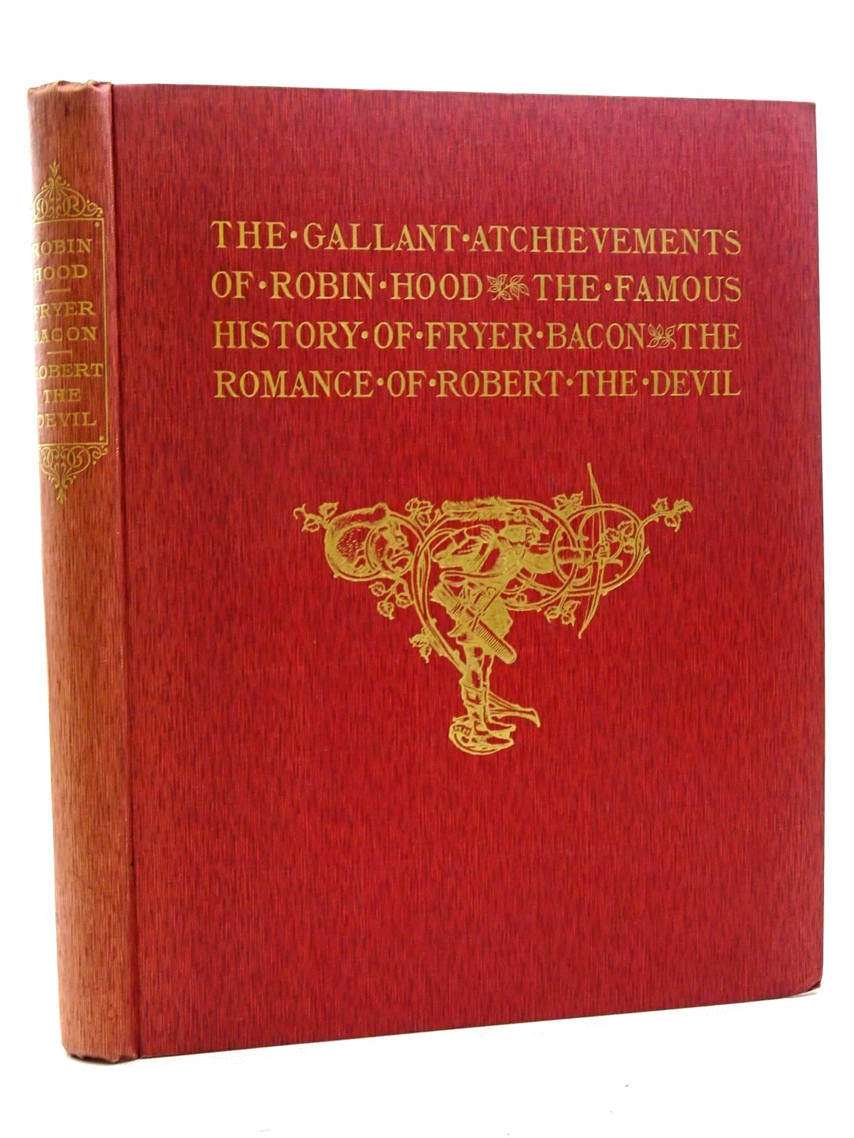 Photo of THE GALLANT ATCHIEVEMENTS OF ROBIN HOOD THE FAMOUS HISTORY FRYER BACON THE ROMANCE OF ROBERT THE DEVIL illustrated by Nelson, Harold published by Otto Schulze And Company (STOCK CODE: 2125328)  for sale by Stella & Rose's Books