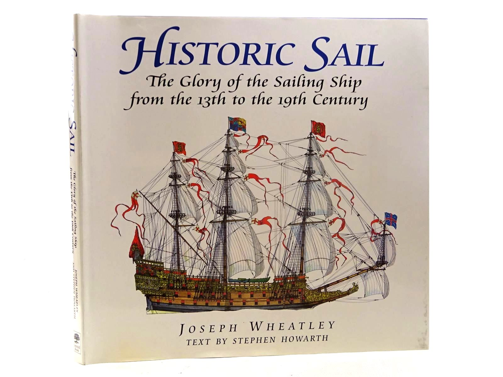 Photo of HISTORIC SAIL THE GLORY OF THE SAILING SHIP FROM THE 13TH TO THE 19TH CENTURY written by Howarth, Stephen illustrated by Wheatley, Joseph published by Greenhill Books (STOCK CODE: 2125479)  for sale by Stella & Rose's Books