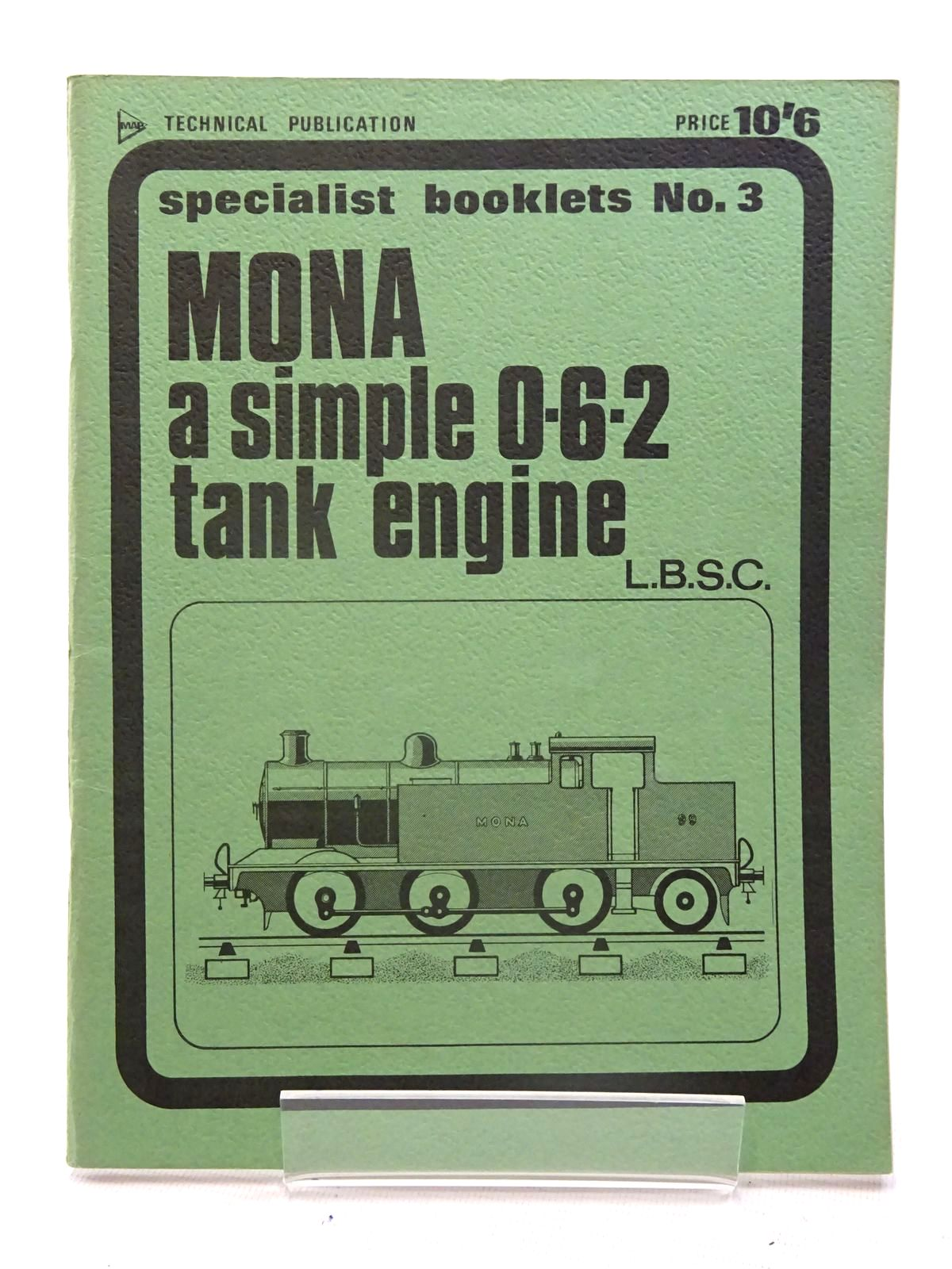 Photo of MONA A SIMPLE 0-6-2 TANK ENGINE written by L.B.S.C., published by Model & Allied Publications (STOCK CODE: 2125527)  for sale by Stella & Rose's Books