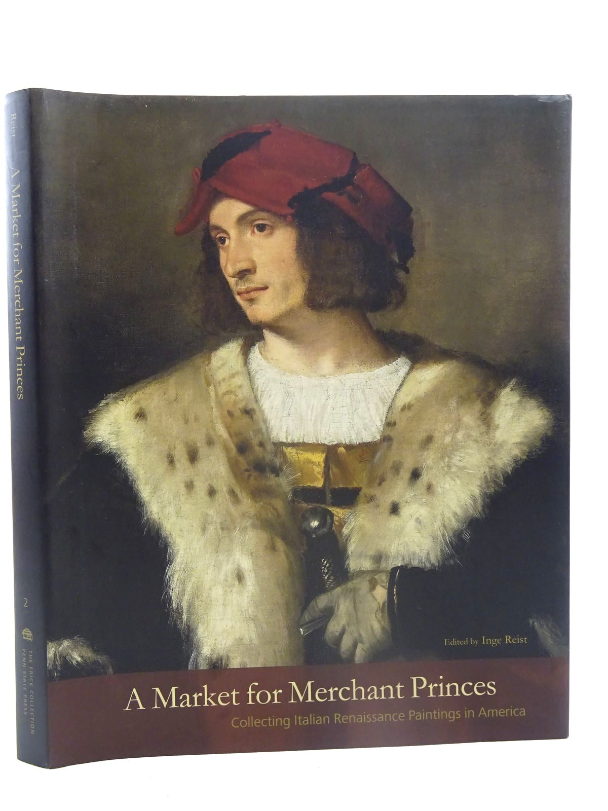 Photo of A MARKET FOR MERCHANT PRINCES COLLECTING ITALIAN RENAISSANCE PAINTINGS IN AMERICA written by Reist, Inge published by The Pennsylvania State University Press (STOCK CODE: 2125541)  for sale by Stella & Rose's Books