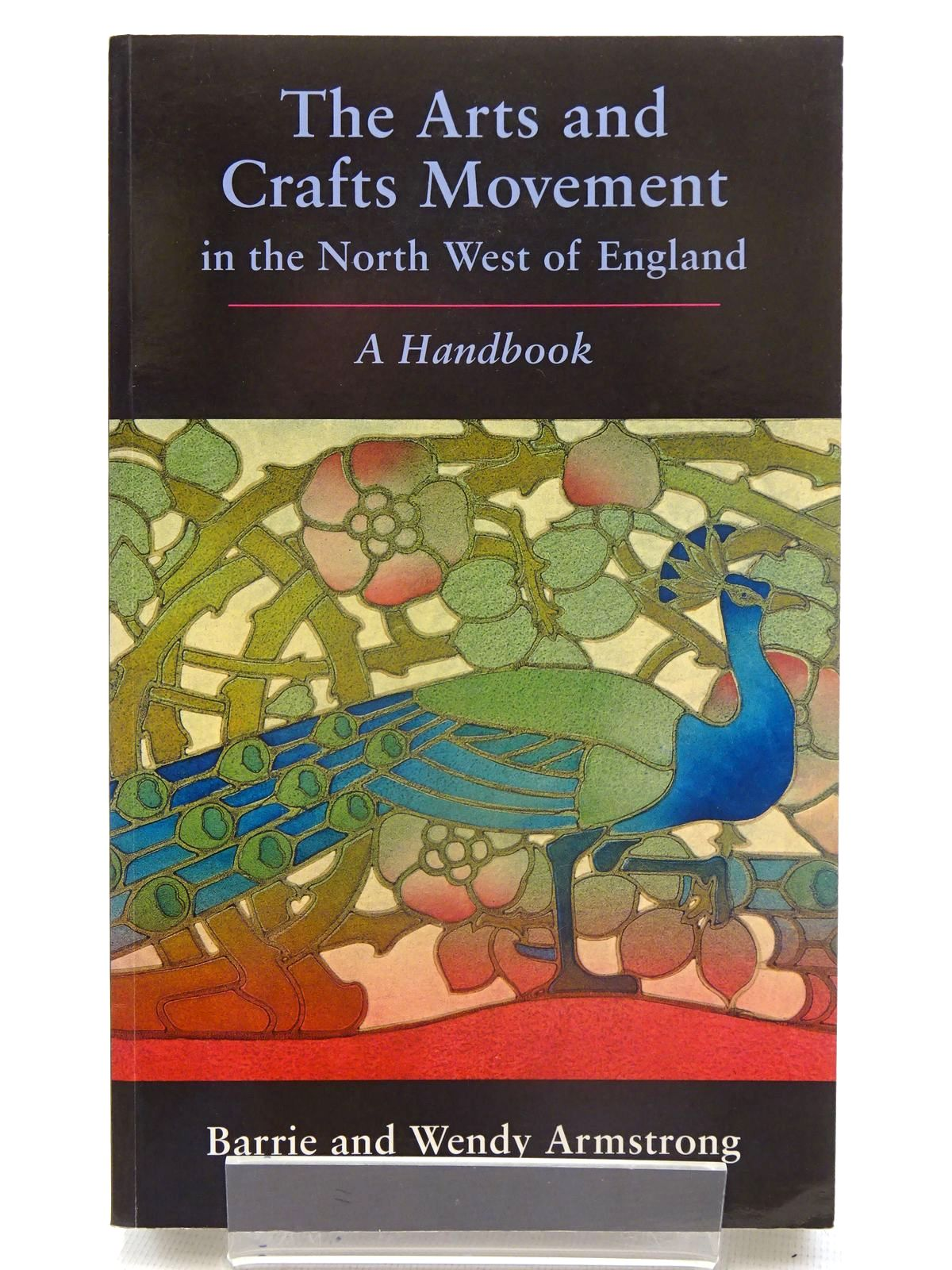 Photo of THE ARTS AND CRAFTS MOVEMENT IN THE NORTH WEST OF ENGLAND A HANDBOOK written by Armstrong, Barrie<br />Armstrong, Wendy published by Oblong (STOCK CODE: 2125585)  for sale by Stella & Rose's Books