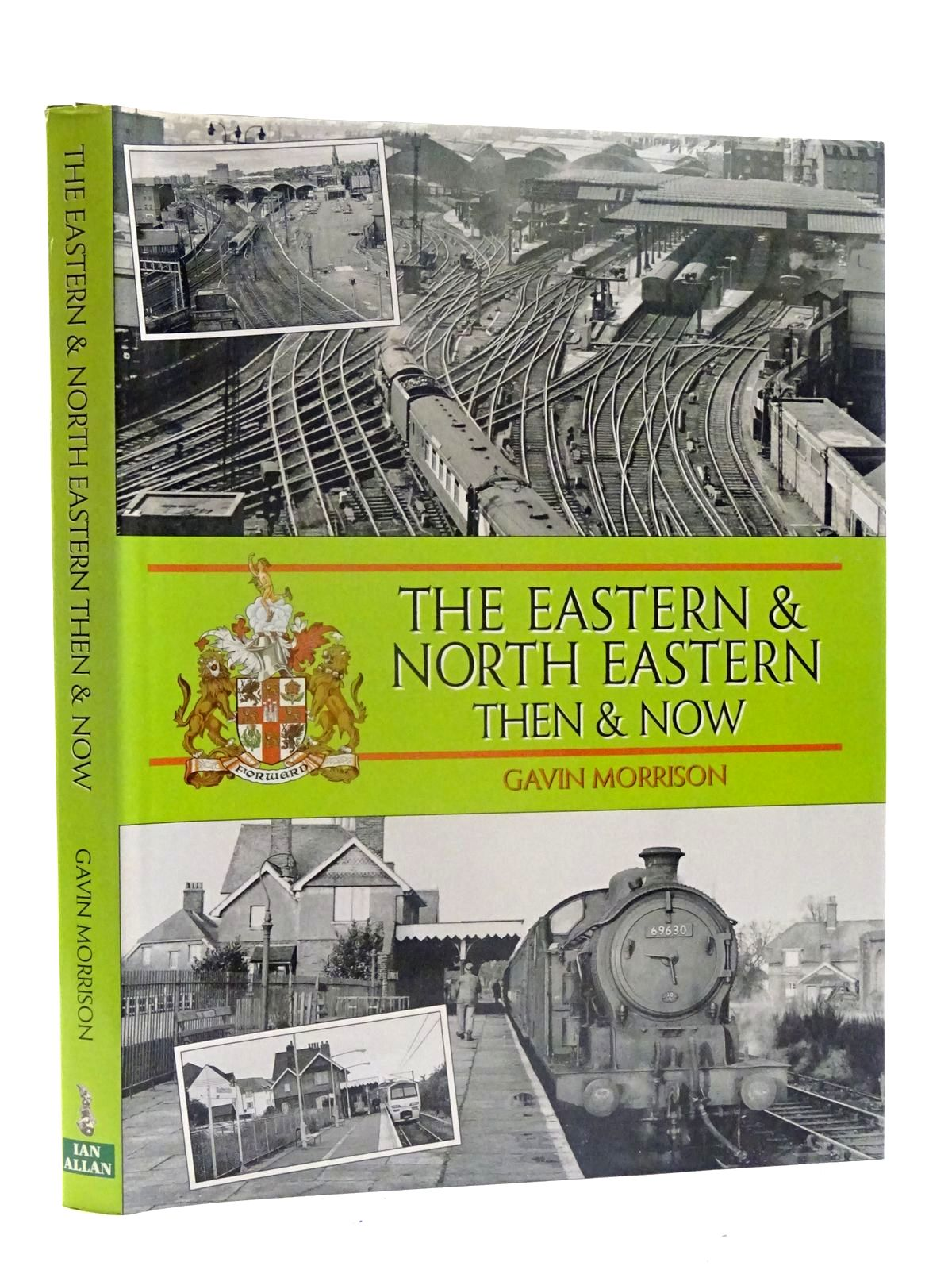 Photo of THE EASTERN & NORTH EASTERN THEN & NOW written by Morrison, Gavin published by Ian Allan (STOCK CODE: 2125632)  for sale by Stella & Rose's Books