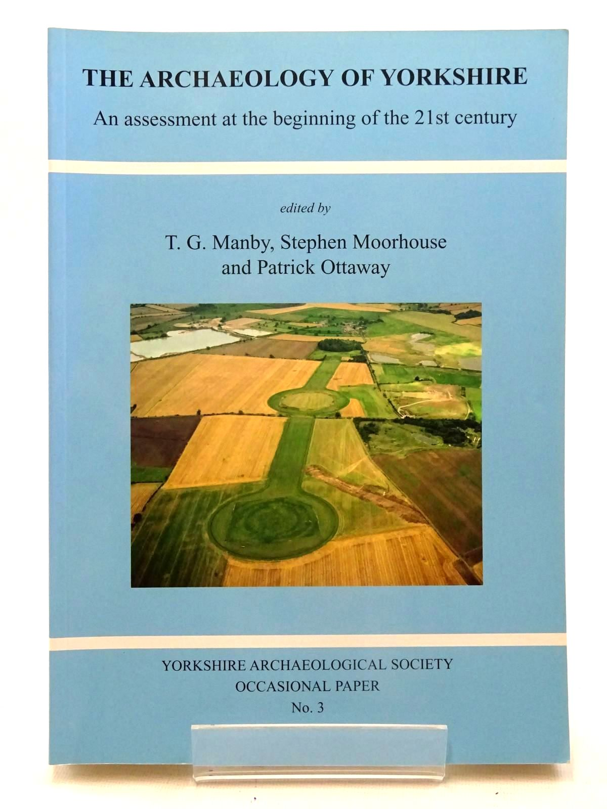 Photo of THE ARCHAEOLOGY OF YORKSHIRE: AN ASSESSMENT AT THE BEGINNING OF THE 21ST CENTURY written by Manby, T.G.<br />Moorhouse, Stephen<br />Ottaway, Patrick published by Yorkshire Archaeological Society (STOCK CODE: 2125688)  for sale by Stella & Rose's Books