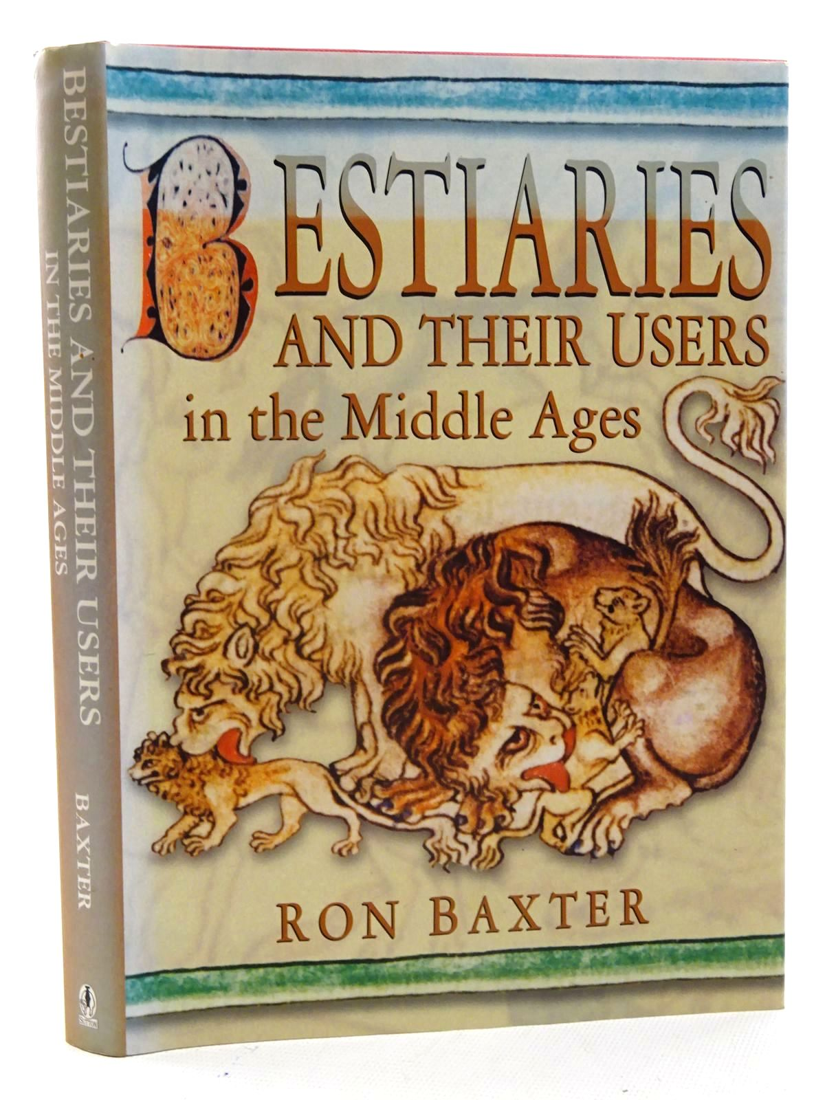 Photo of BESTIARIES AND THEIR USERS IN THE MIDDLE AGES written by Baxter, Ron published by Sutton Publishing (STOCK CODE: 2125803)  for sale by Stella & Rose's Books