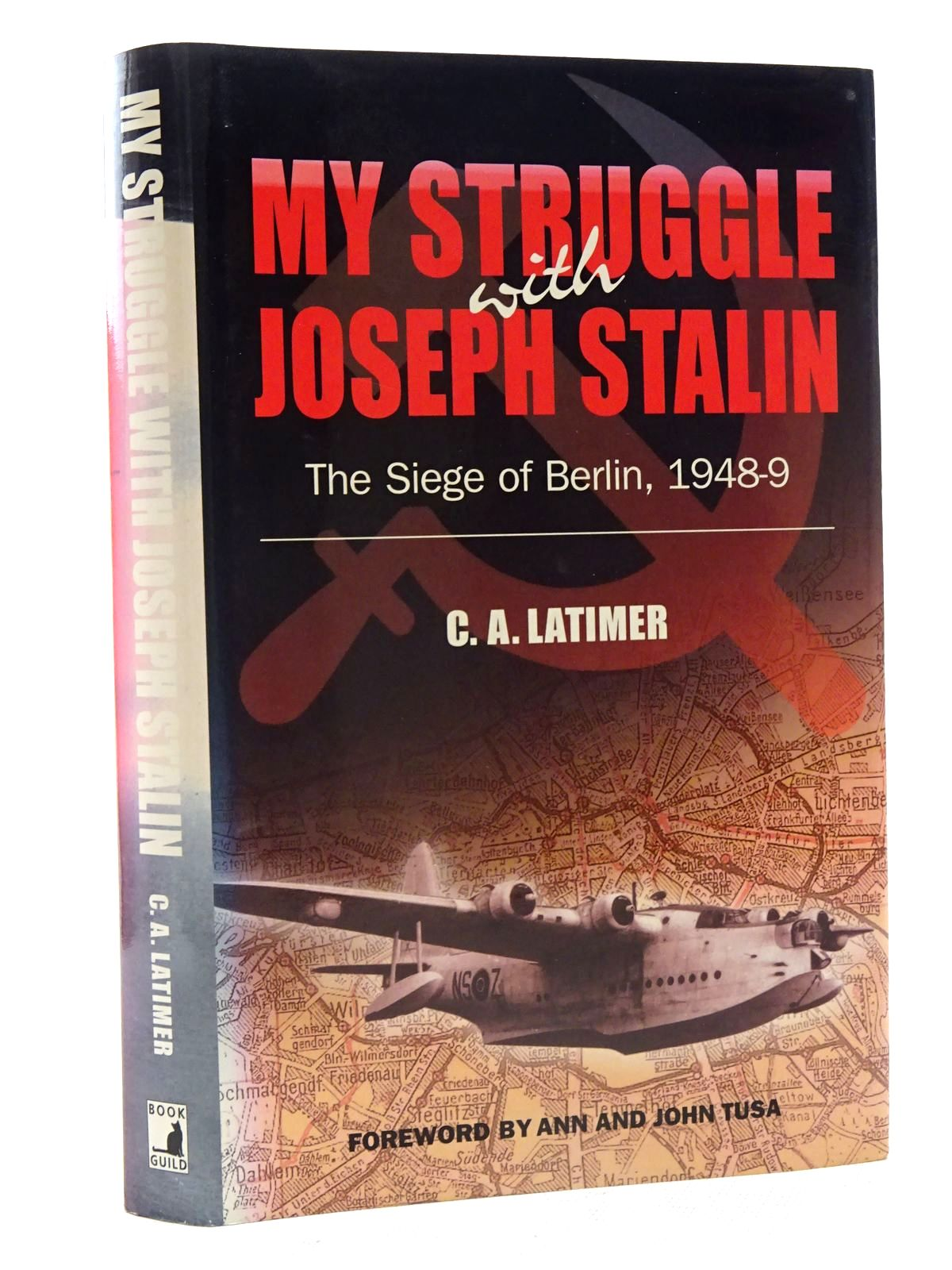 Photo of MY STRUGGLE WITH JOSEPH STALIN THE SIEGE OF BERLIN, 1948-9 written by Latimer, C.A. published by Book Guild Publishing (STOCK CODE: 2125815)  for sale by Stella & Rose's Books