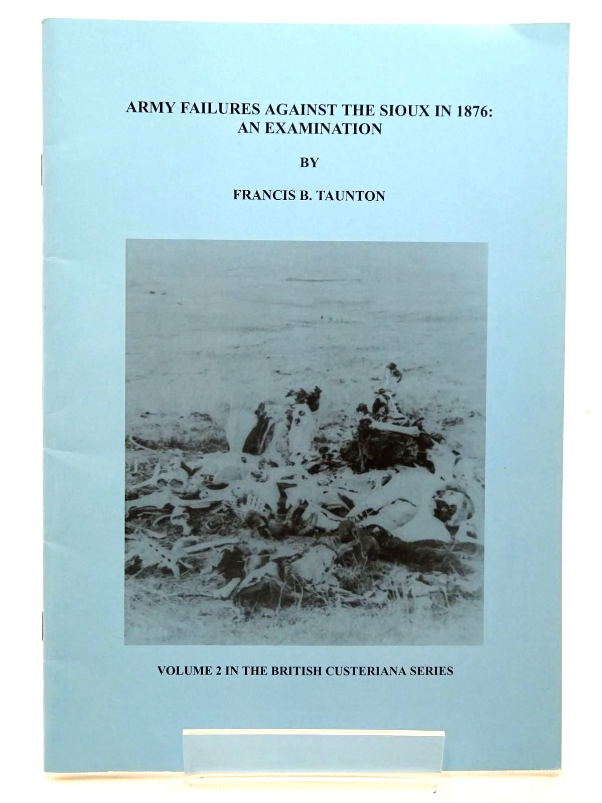 Photo of ARMY FAILURES AGAINST THE SIOUX IN 1876: AN EXAMINATION written by Taunton, Francis B. published by Westerners Publications Ltd. (STOCK CODE: 2125986)  for sale by Stella & Rose's Books