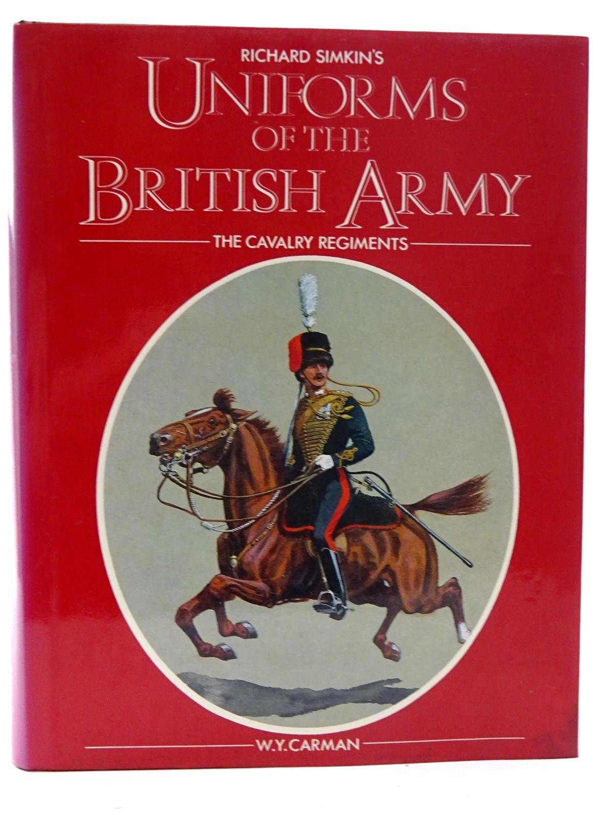 Photo of UNIFORMS OF THE BRITISH ARMY THE CAVALRY REGIMENTS written by Carman, William Y. illustrated by Simkin, Richard published by Webb & Bower (STOCK CODE: 2126084)  for sale by Stella & Rose's Books