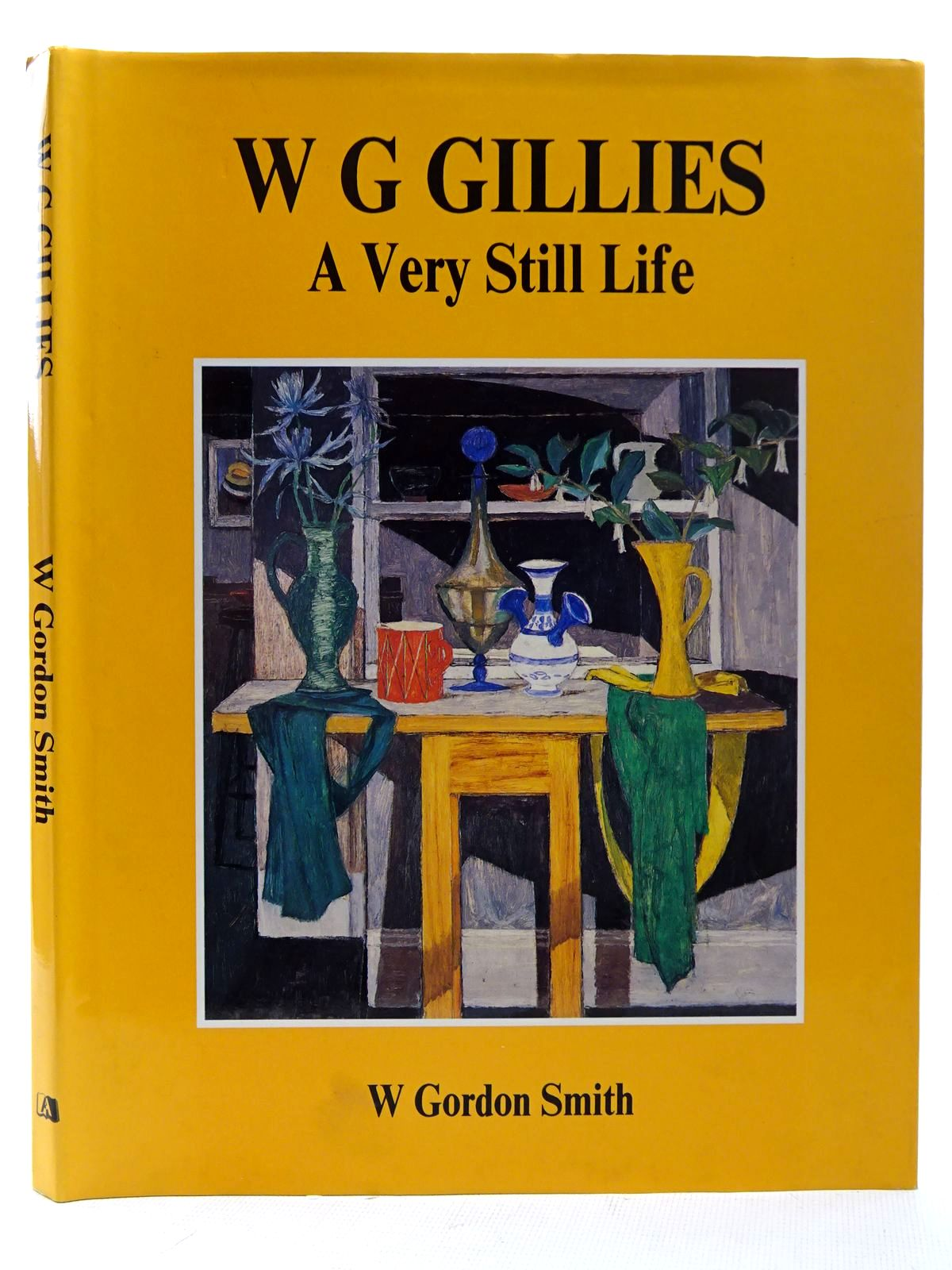 Photo of W G GILLIES A VERY STILL LIFE written by Smith, W. Gordon illustrated by Gillies, W.G. published by Atelier Books (STOCK CODE: 2126340)  for sale by Stella & Rose's Books