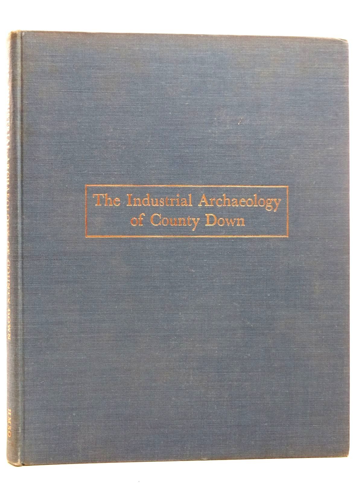 Photo of THE INDUSTRIAL ARCHAEOLOGY OF COUNTY DOWN written by Green, E.R.R. published by Her Majesty's Stationery Office (STOCK CODE: 2126341)  for sale by Stella & Rose's Books